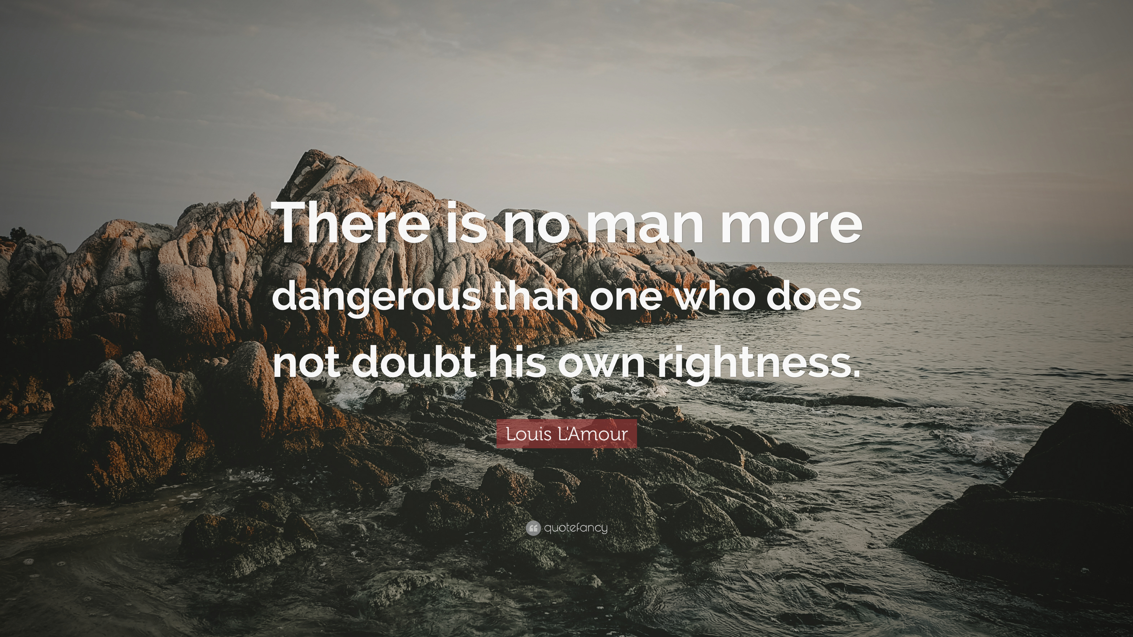 Louis L Amour Quote There Is No Man More Dangerous Than