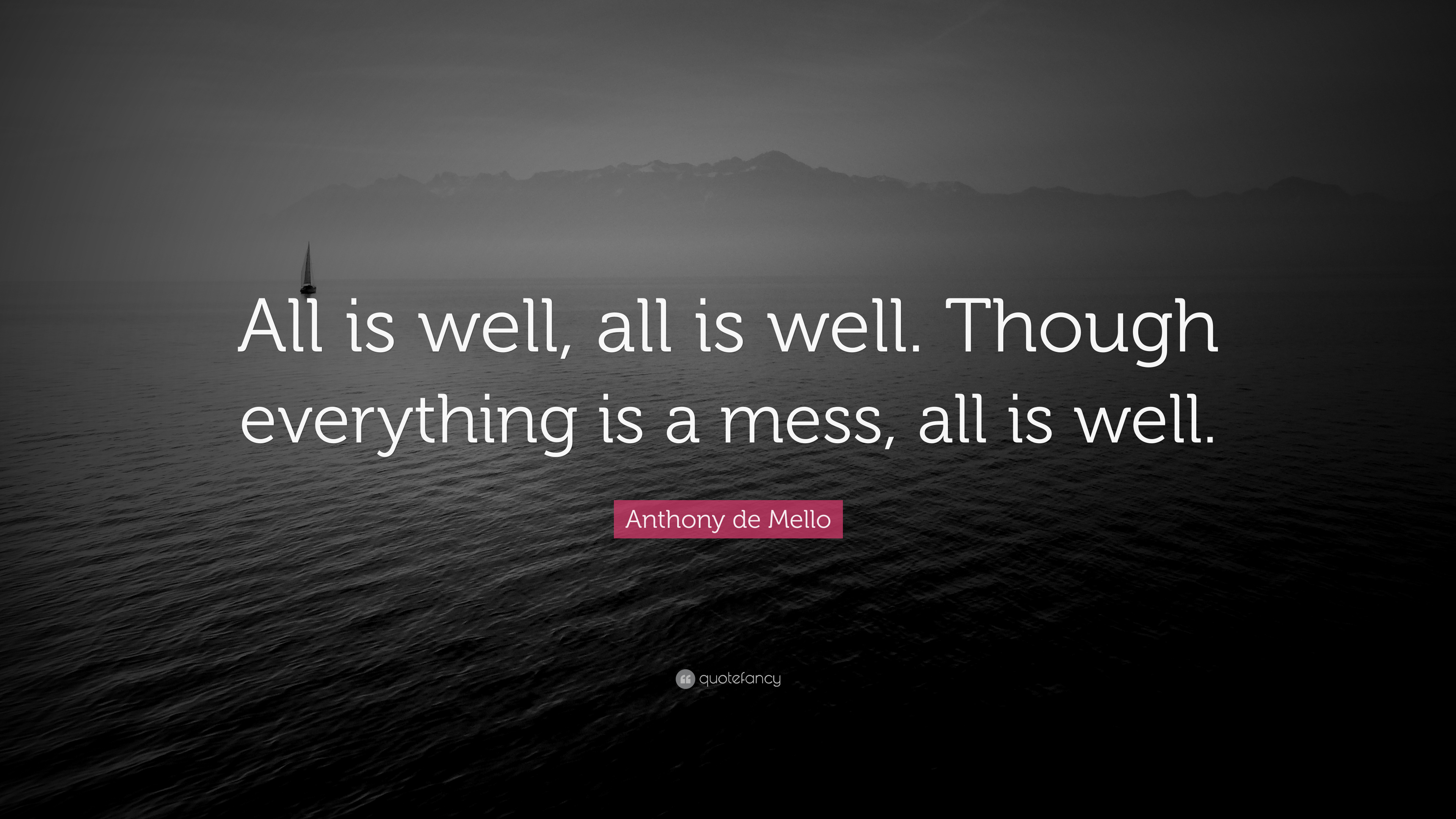 Anthony De Mello Quote All Is Well All Is Well Though Everything