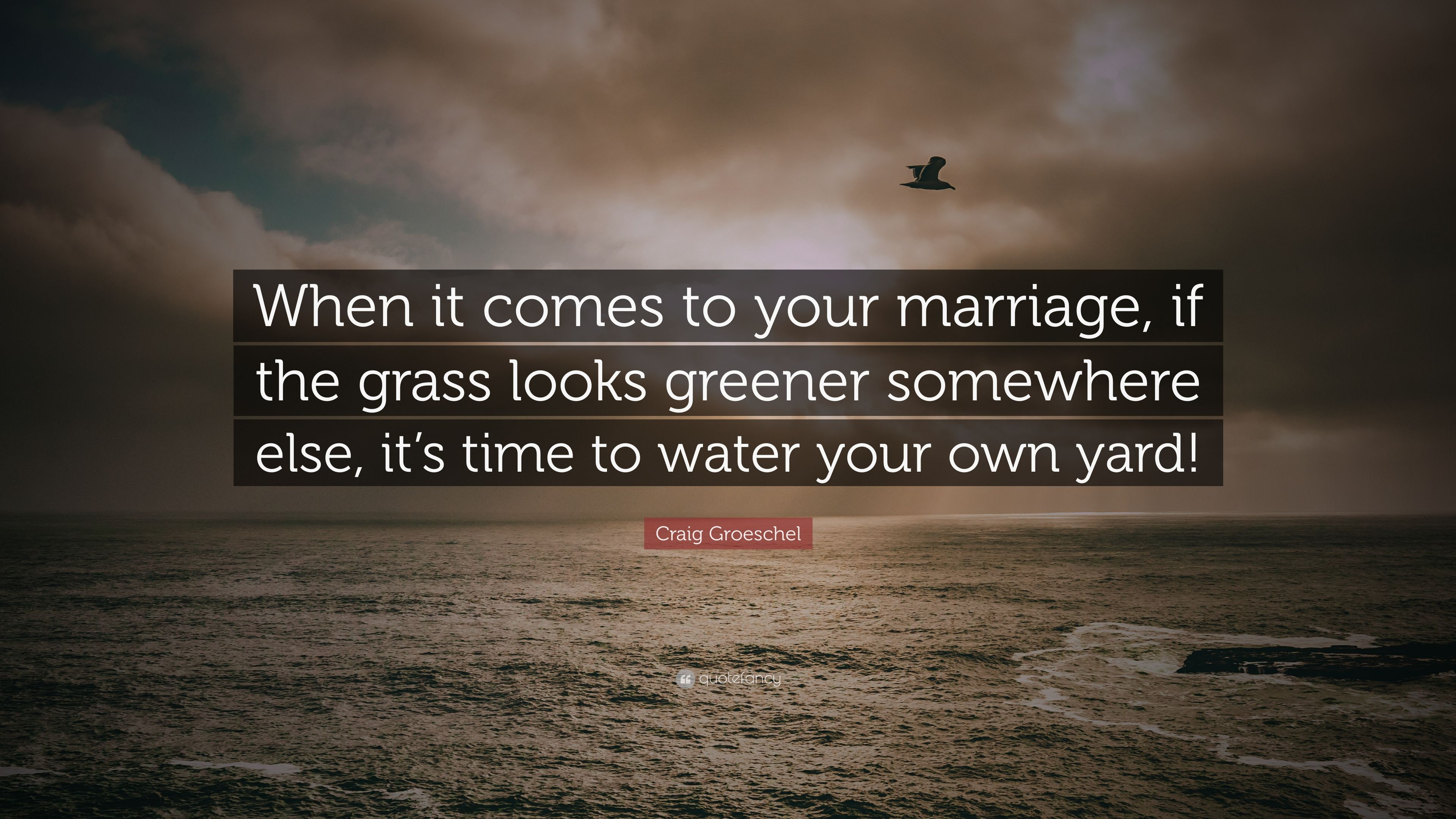 Craig Groeschel Quote When It Comes To Your Marriage If The Grass