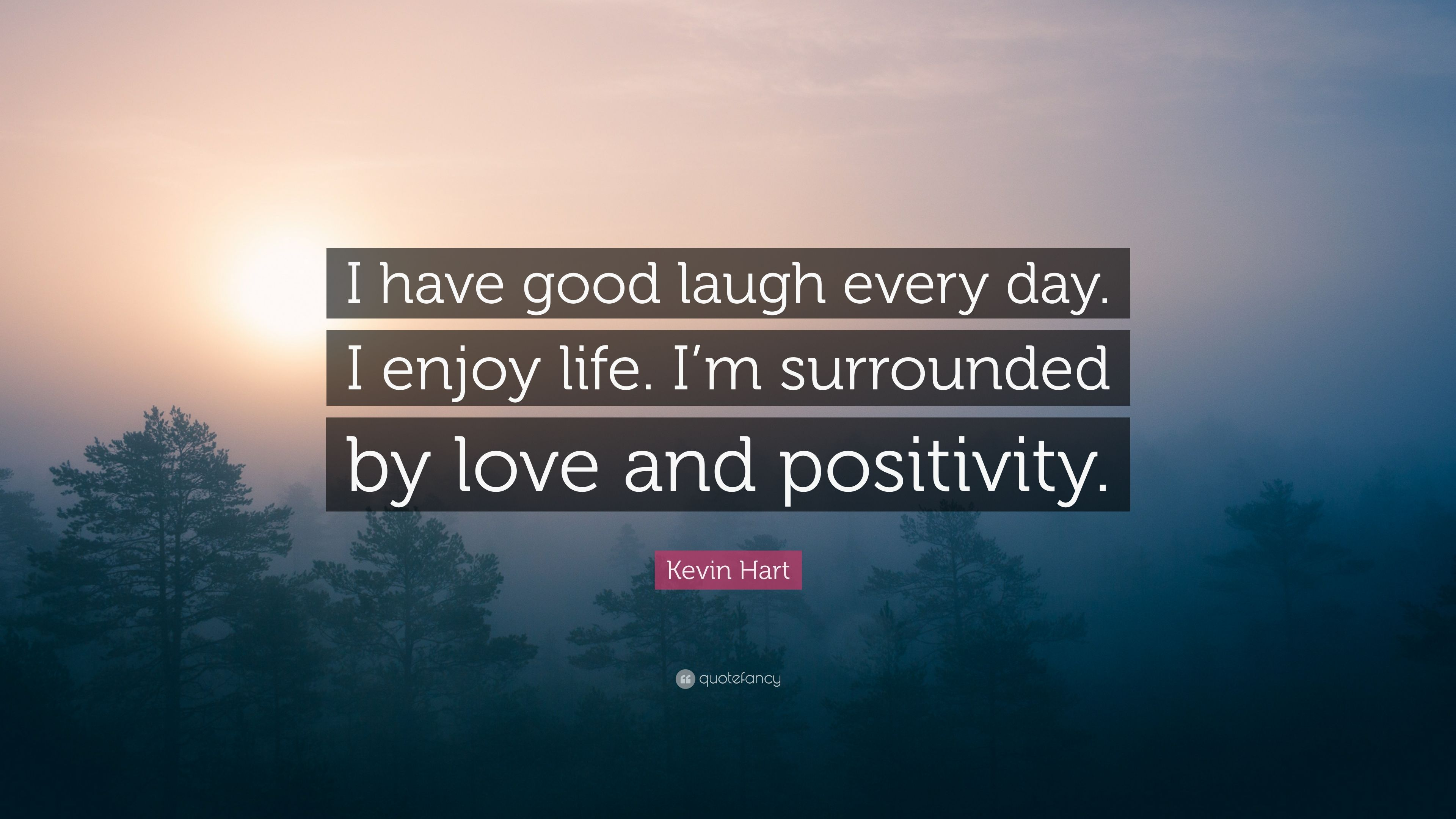 """Surrounded By Love Quotes: Kevin Hart Quote: """"I Have Good Laugh Every Day. I Enjoy"""