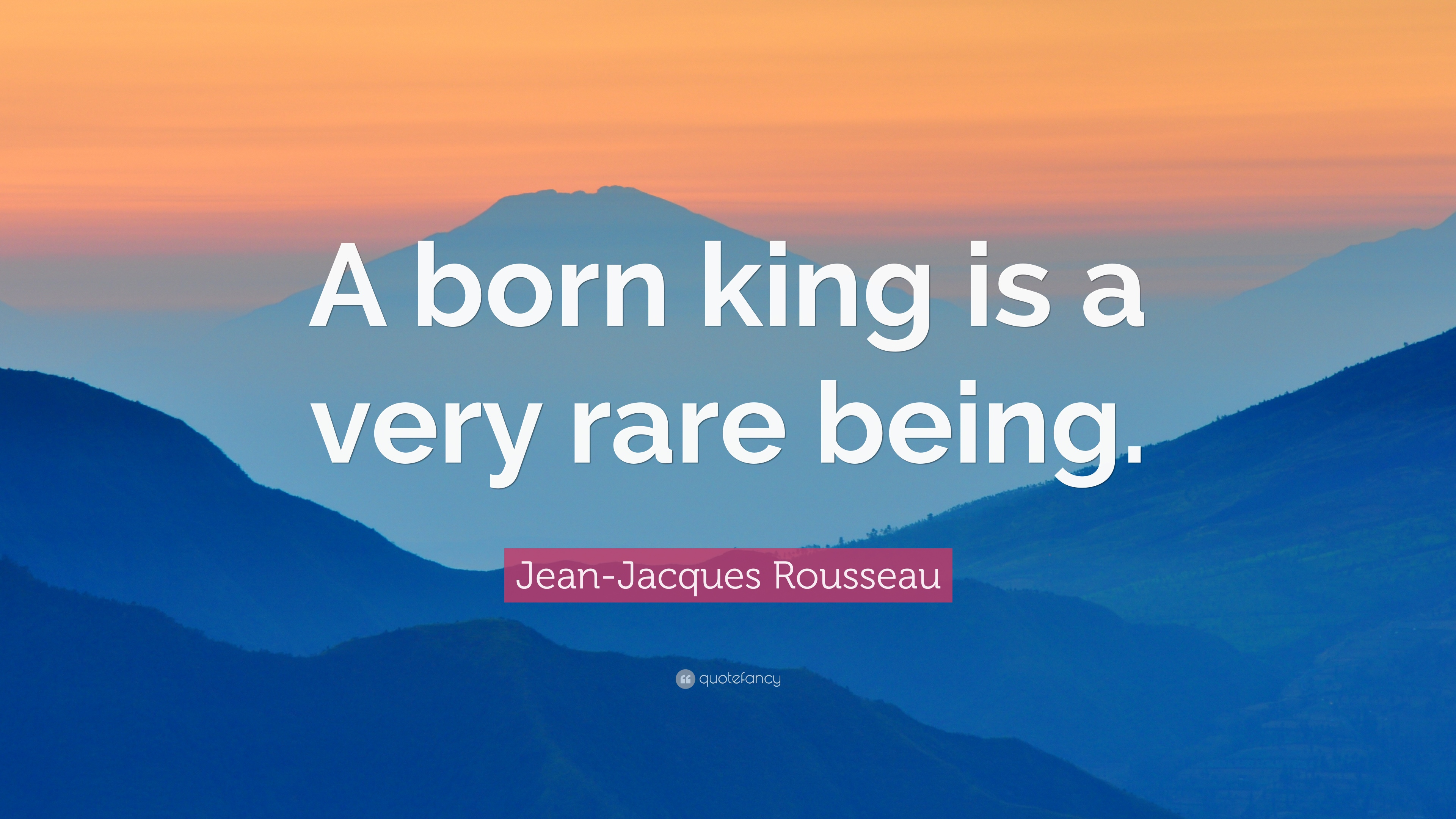 Jean Jacques Rousseau Quote A Born King Is A Very Rare Being 7