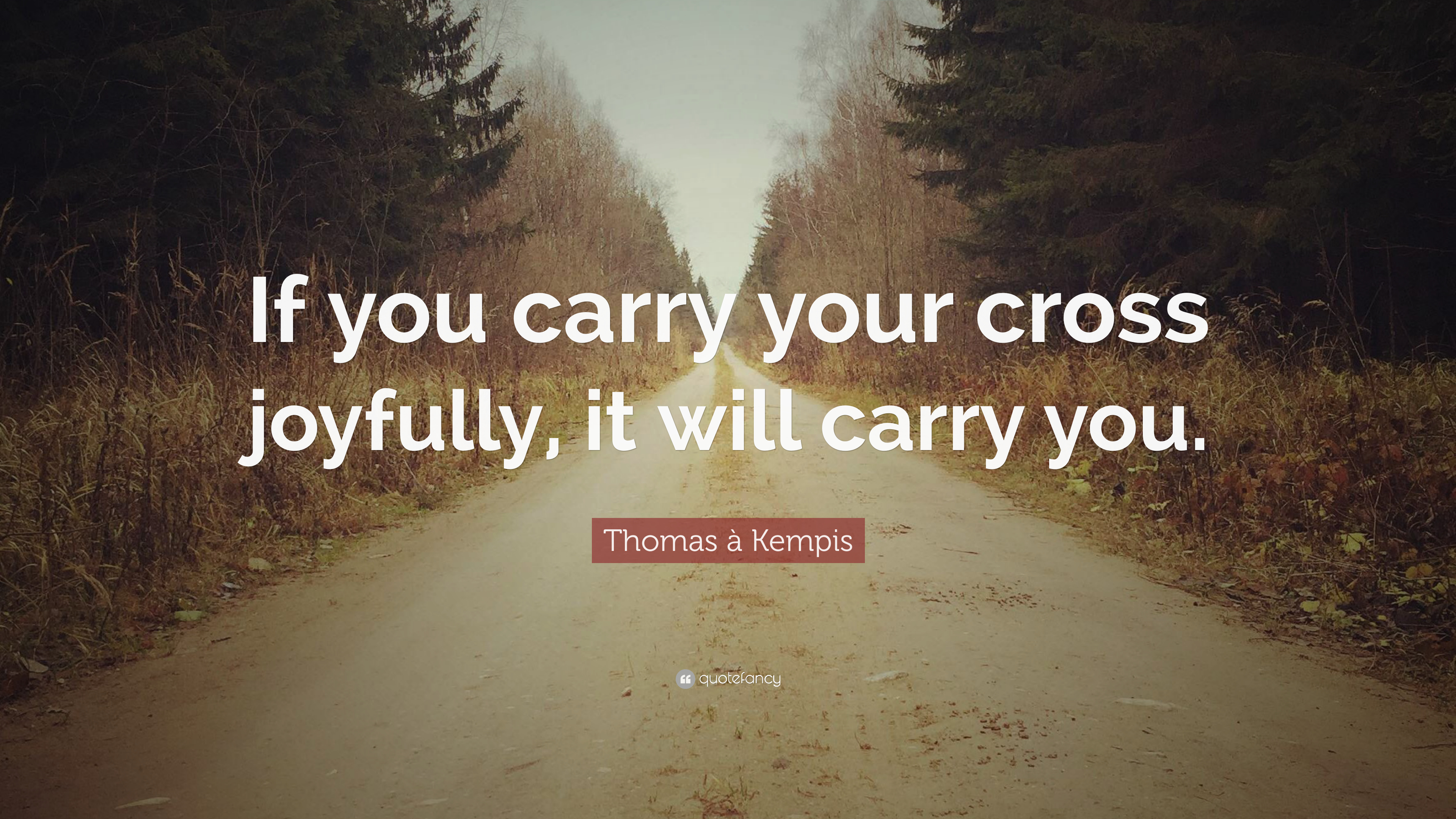 "Thomas à Kempis Quote: ""If You Carry Your Cross Joyfully"