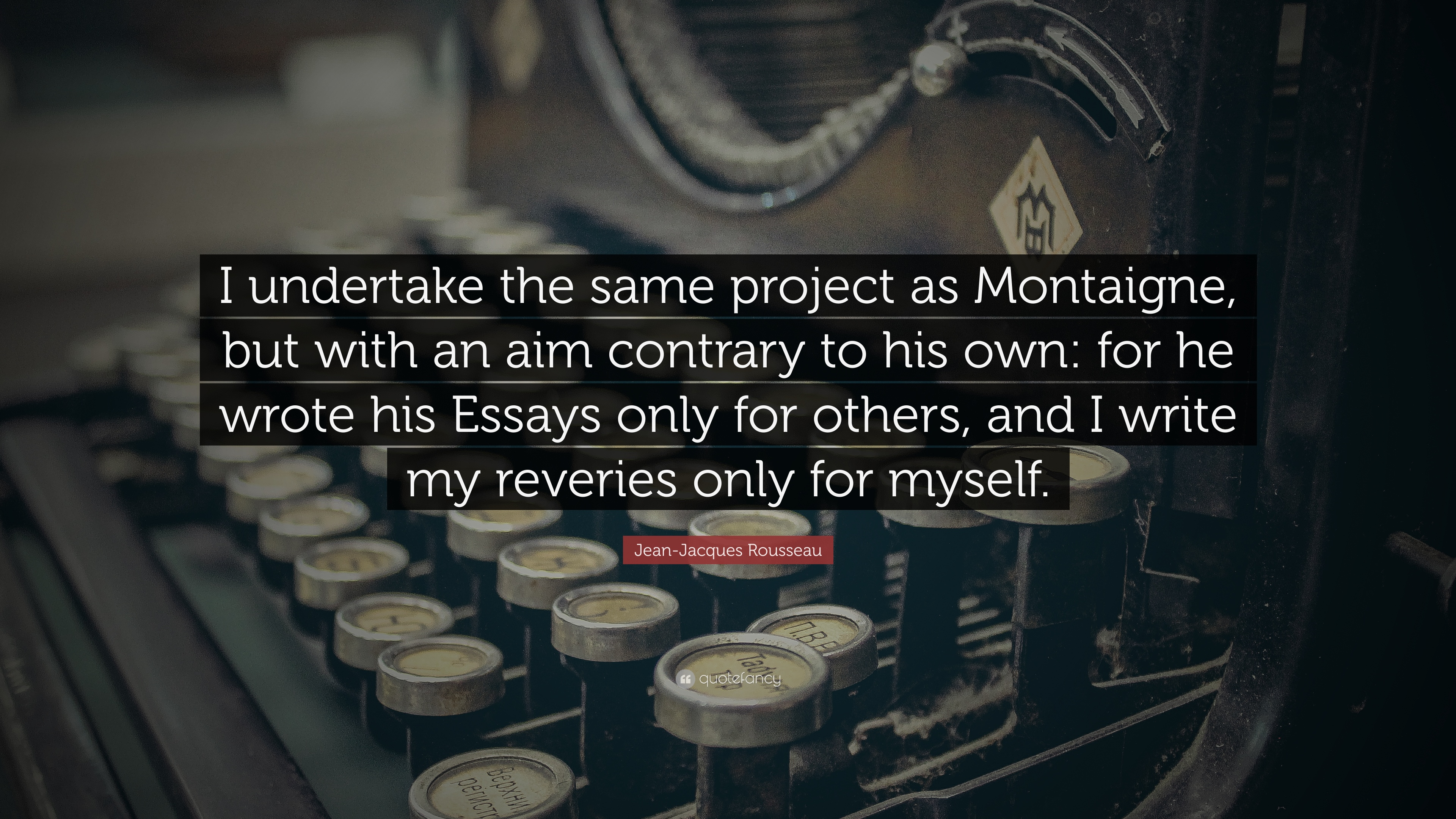 Jeanjacques Rousseau Quote I Undertake The Same Project As  Jeanjacques Rousseau Quote I Undertake The Same Project As Montaigne But
