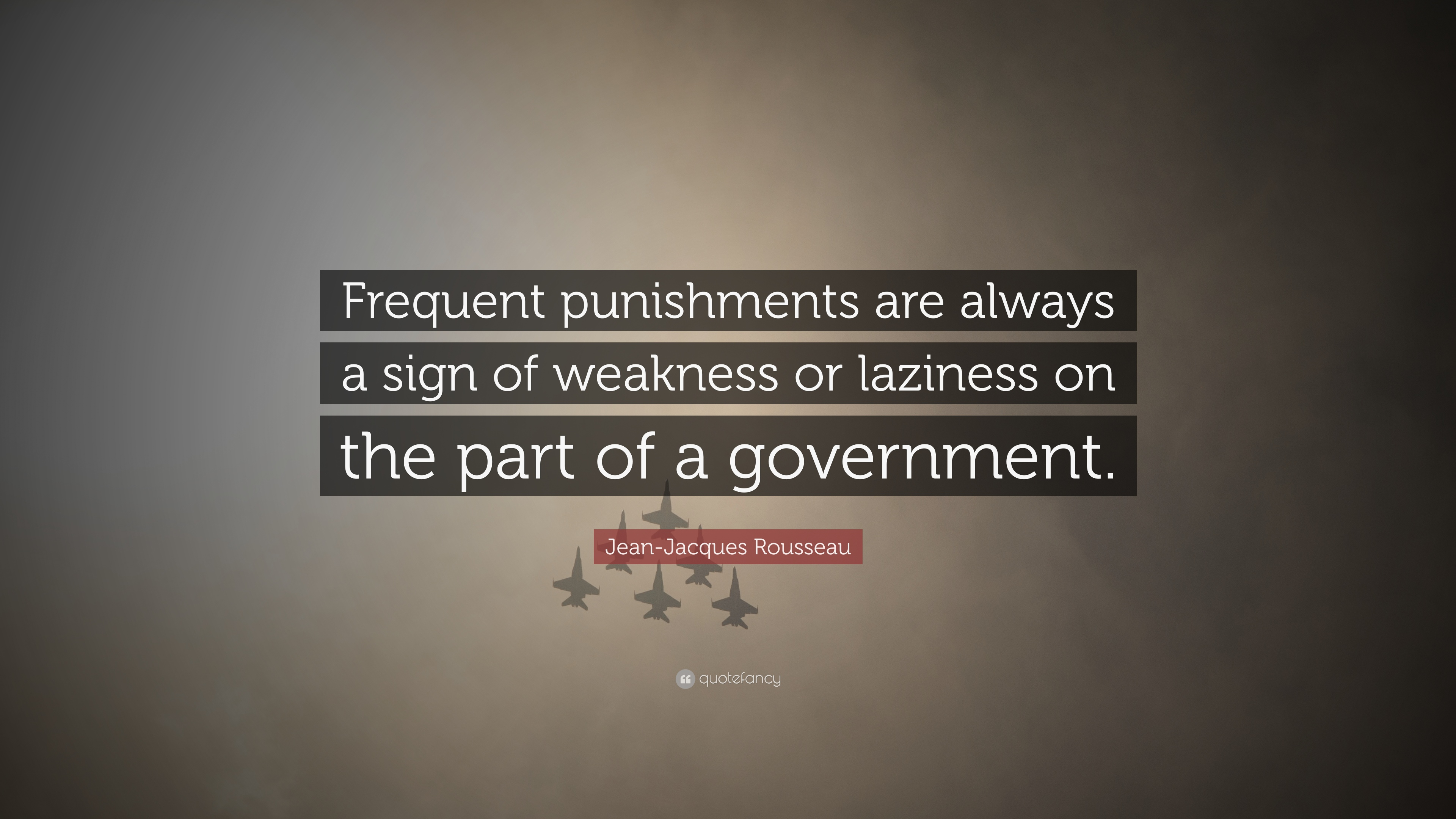 Jean Jacques Rousseau Quote Frequent Punishments Are Always A Sign