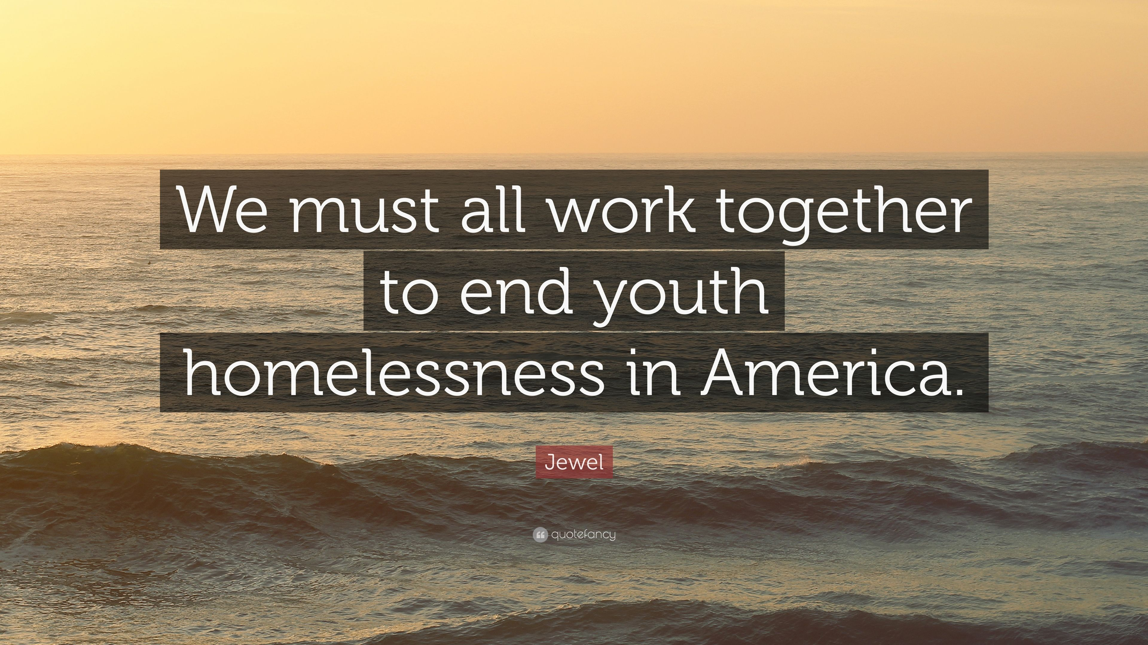 """Quotes About Homelessness Jewel Quote """"We Must All Work Together To End Youth Homelessness"""