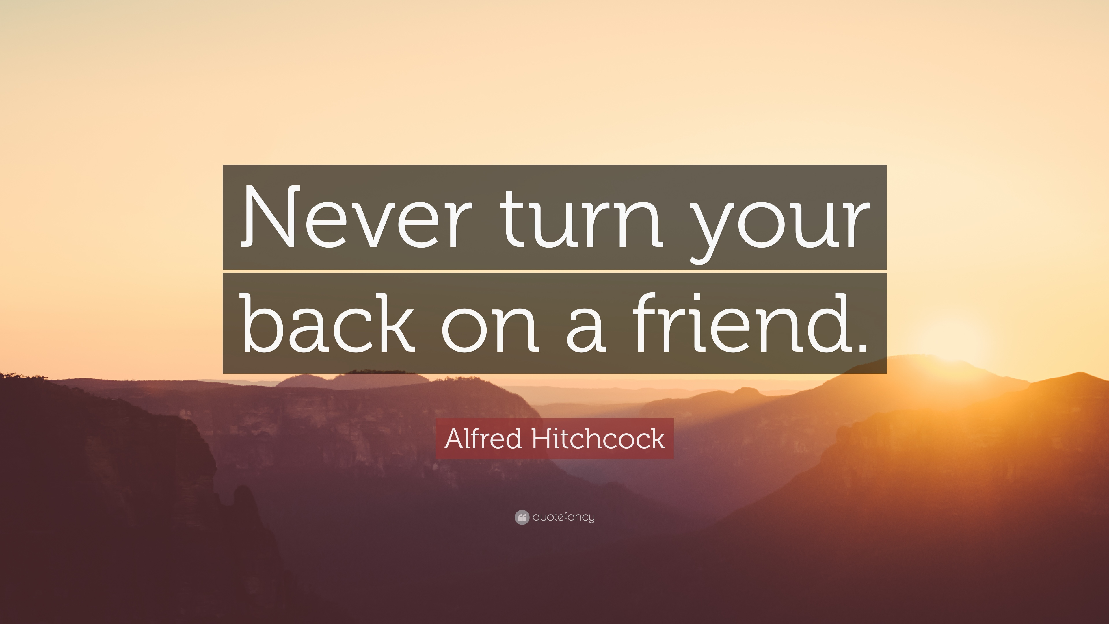 Alfred Hitchcock Quote Never Turn Your Back On A Friend 10