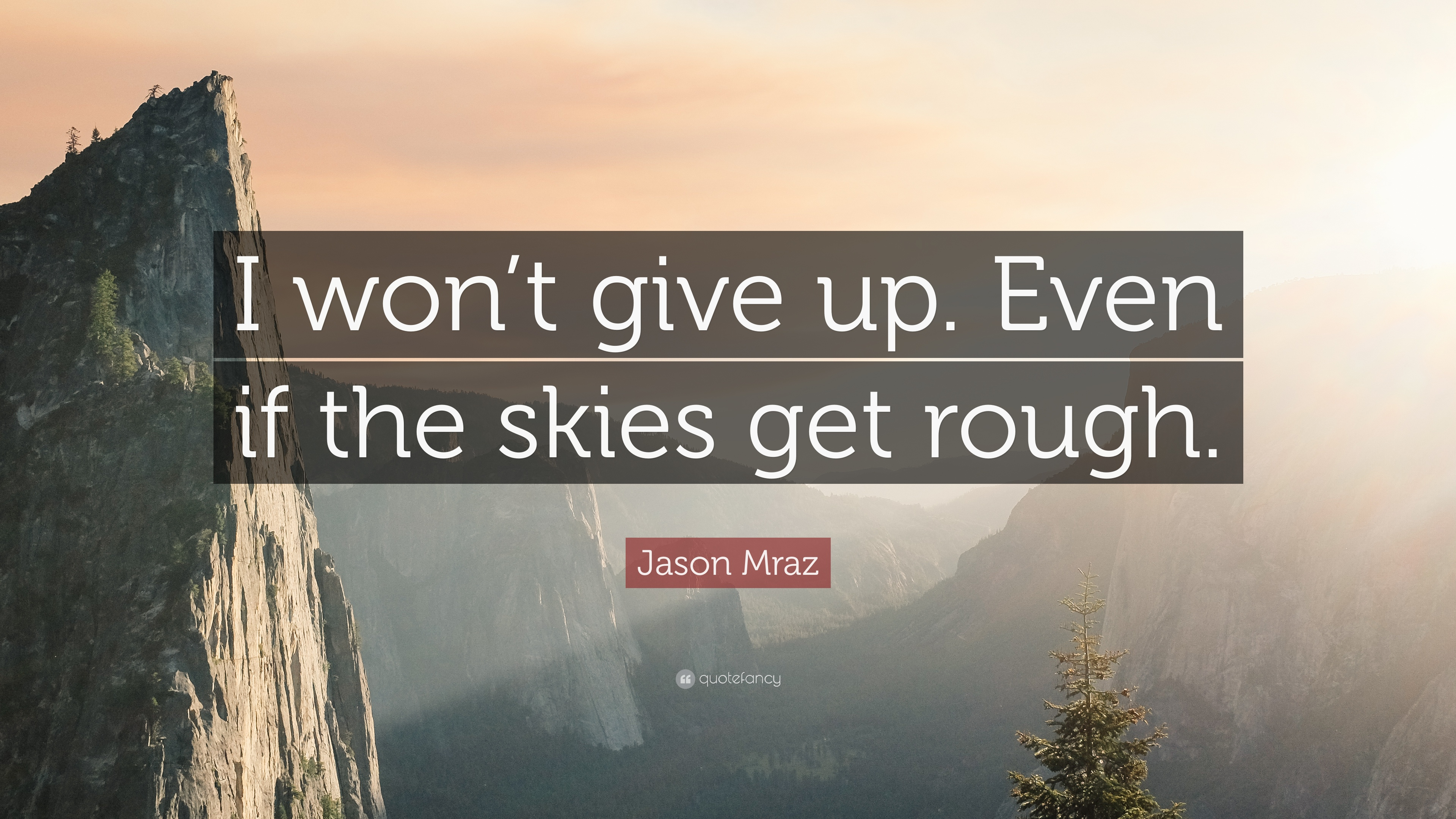 Jason Mraz Quote I Wont Give Up Even If The Skies Get Rough 9