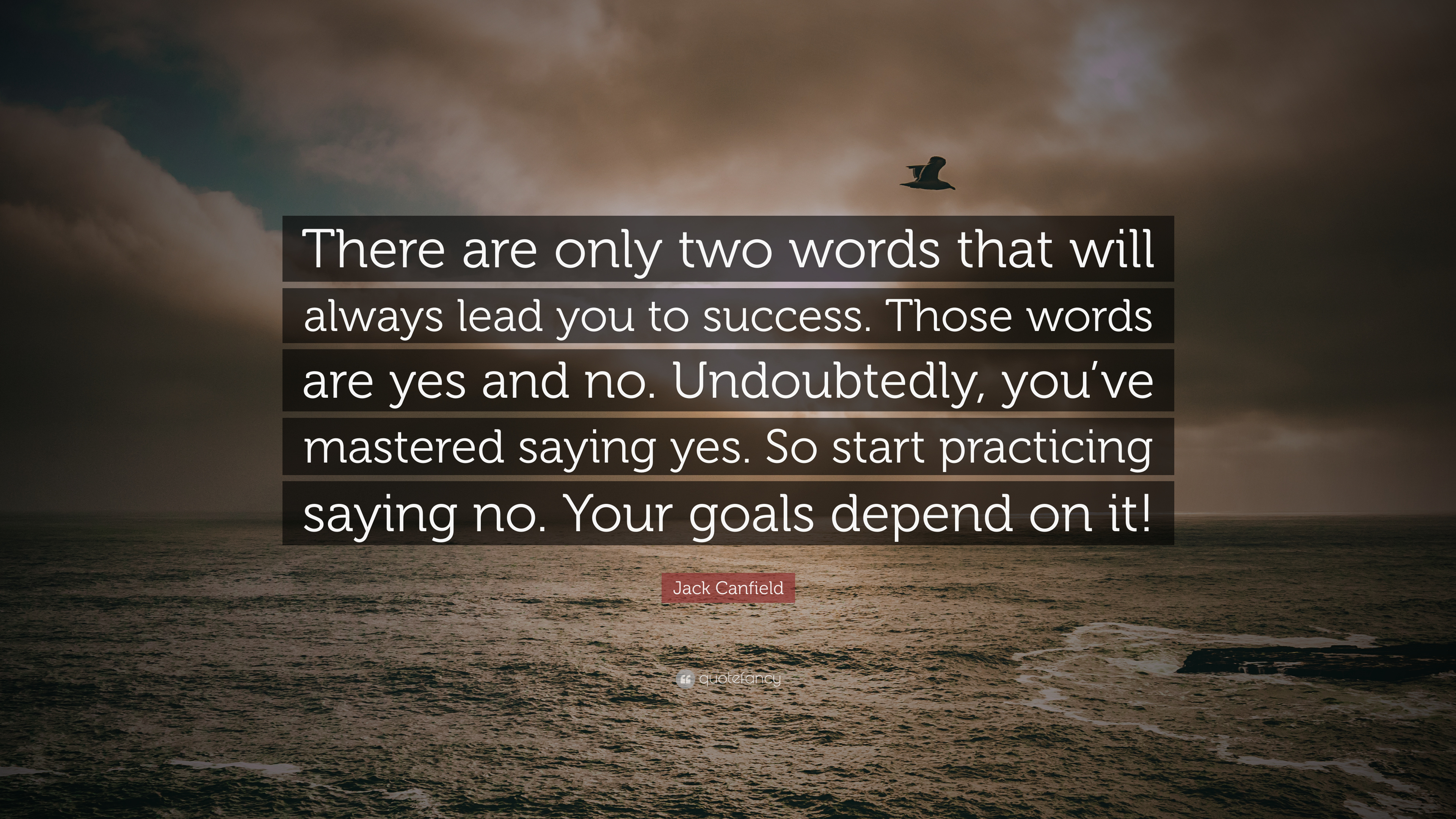 Jack Canfield Quote There Are Only Two Words That Will Always Lead You To Success Those Words Are Yes And No Undoubtedly You Ve Mastered 7 Wallpapers Quotefancy