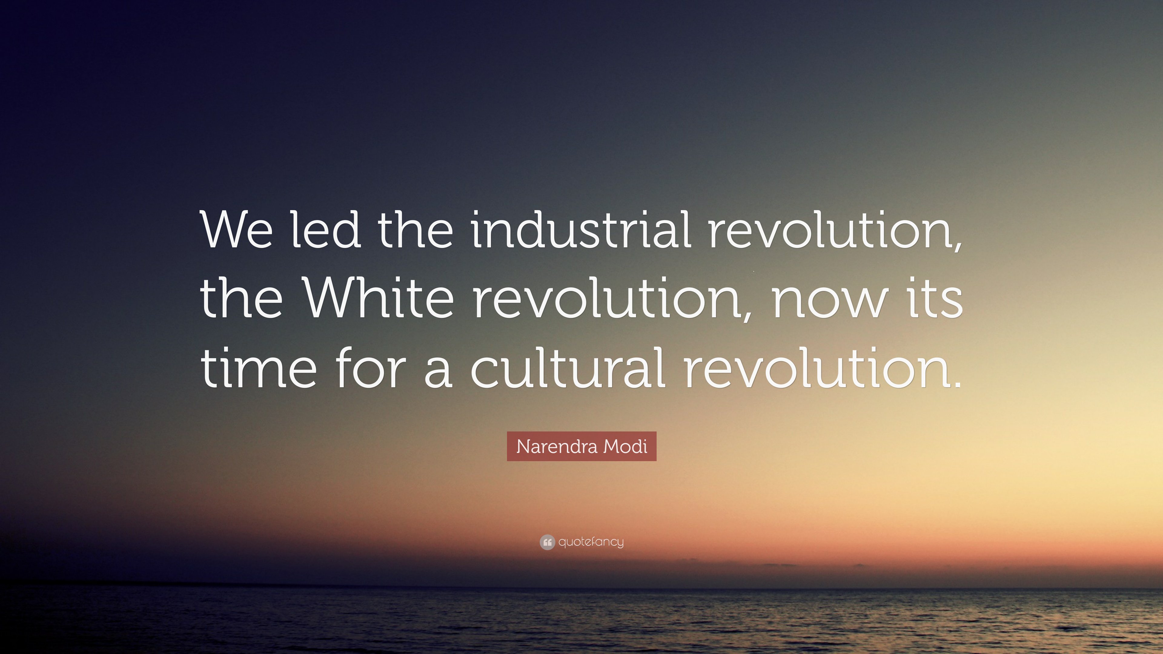 Narendra Modi Quote We Led The Industrial Revolution The White