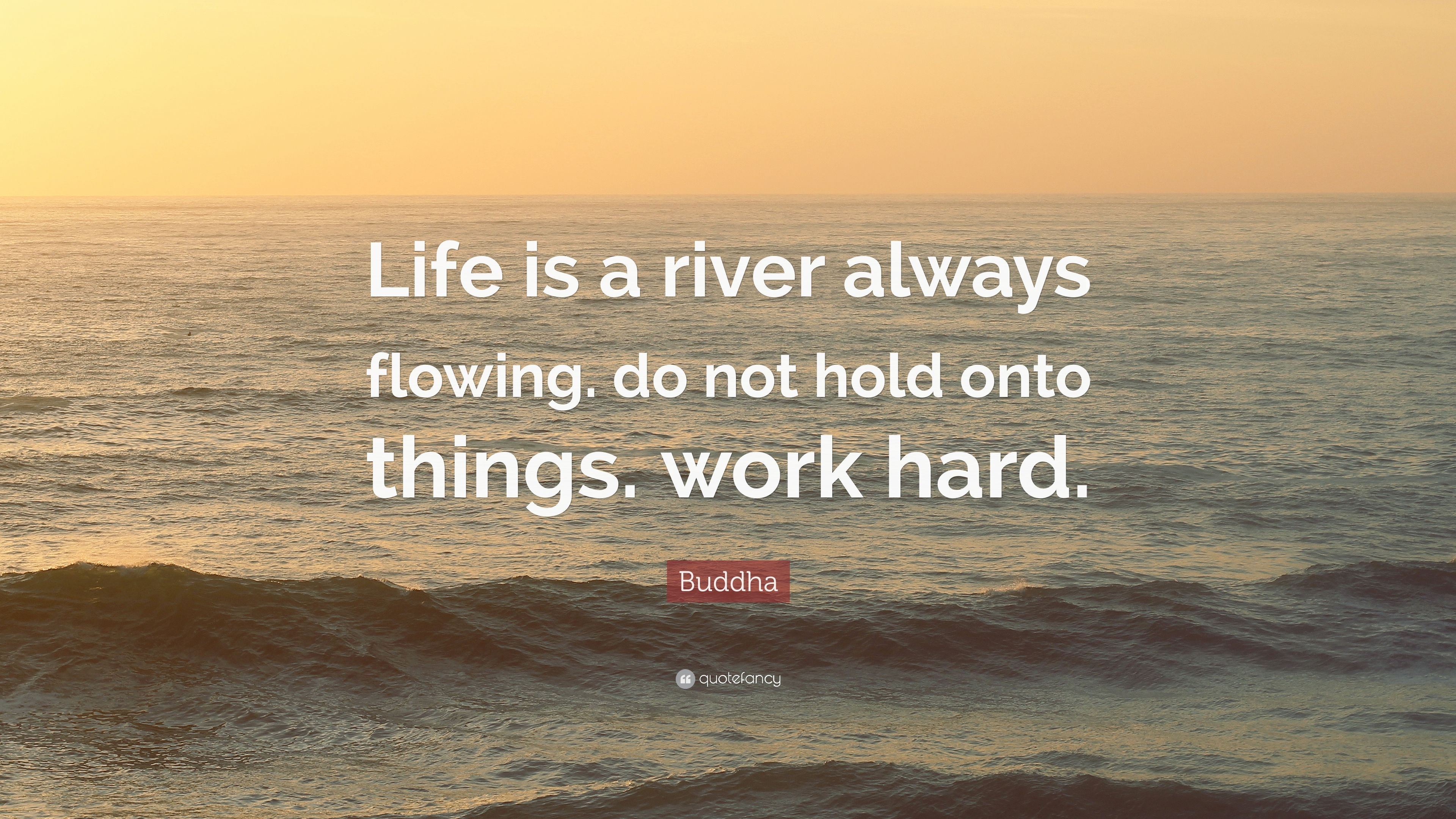 Buddha Quote Life Is A River Always Flowing Do Not Hold Onto