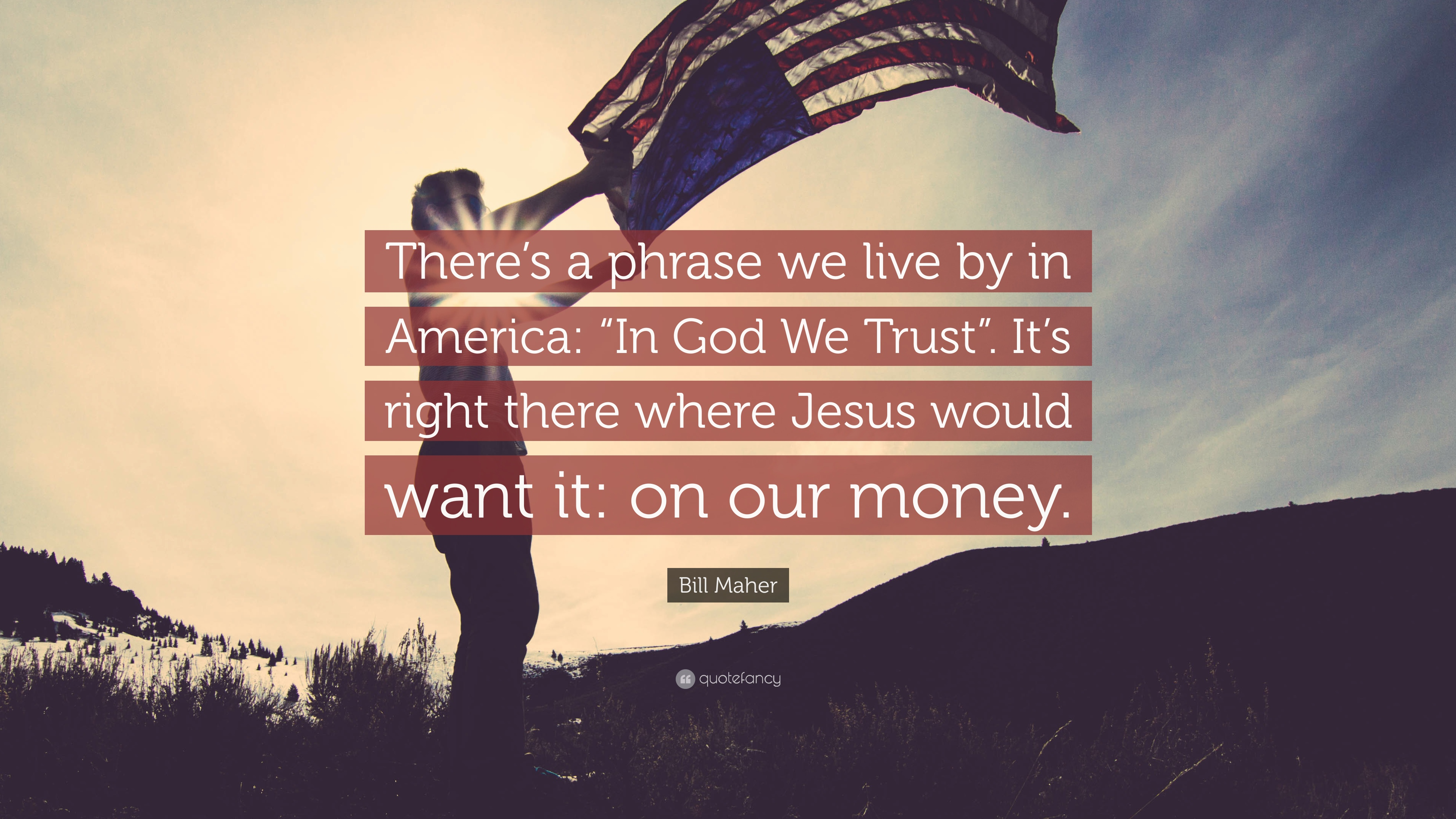 "Bill Maher Quote: ""There's a phrase we live by in America: ""In God"