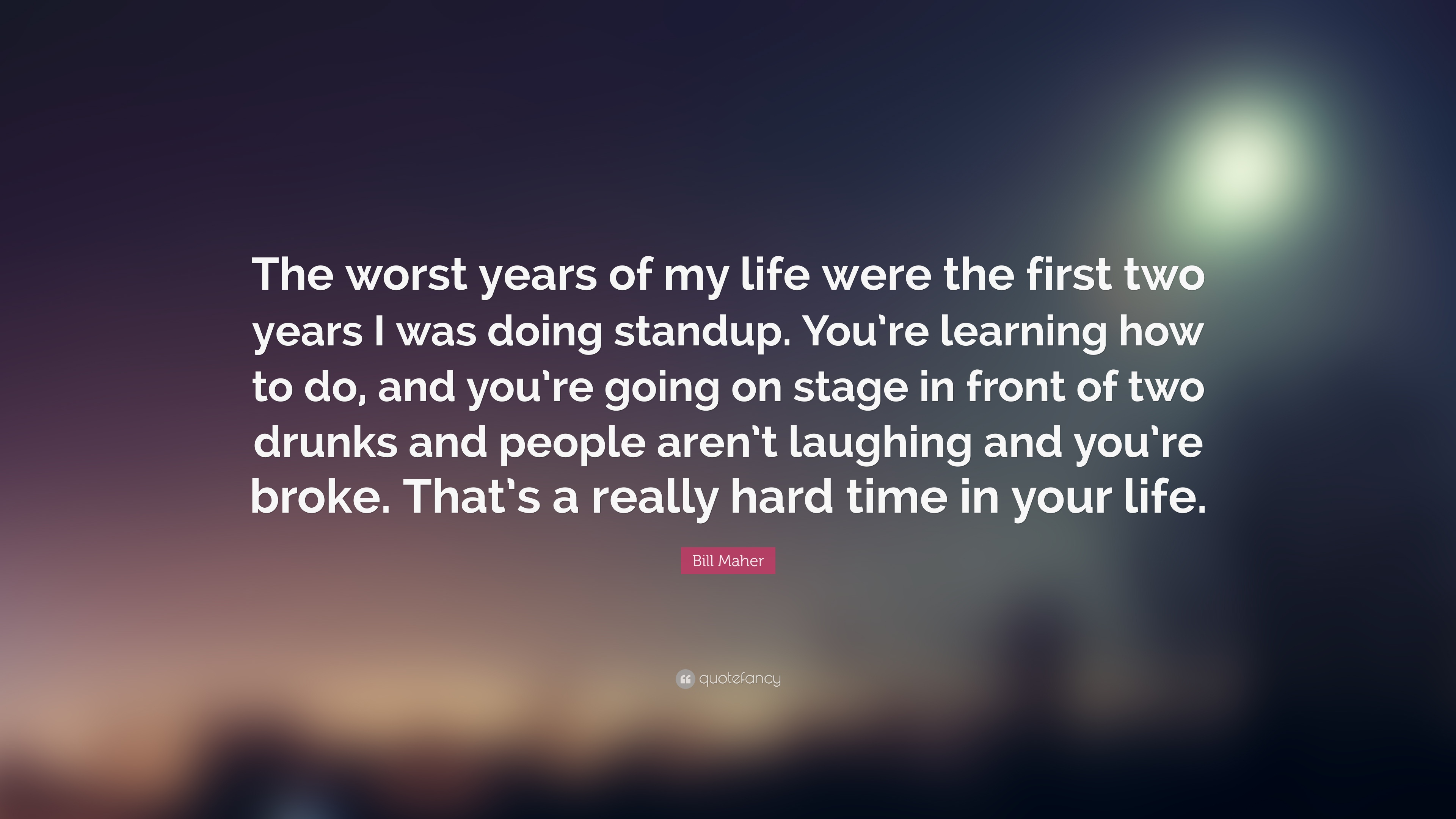 Bill Maher Quote The Worst Years Of My Life Were The First Two