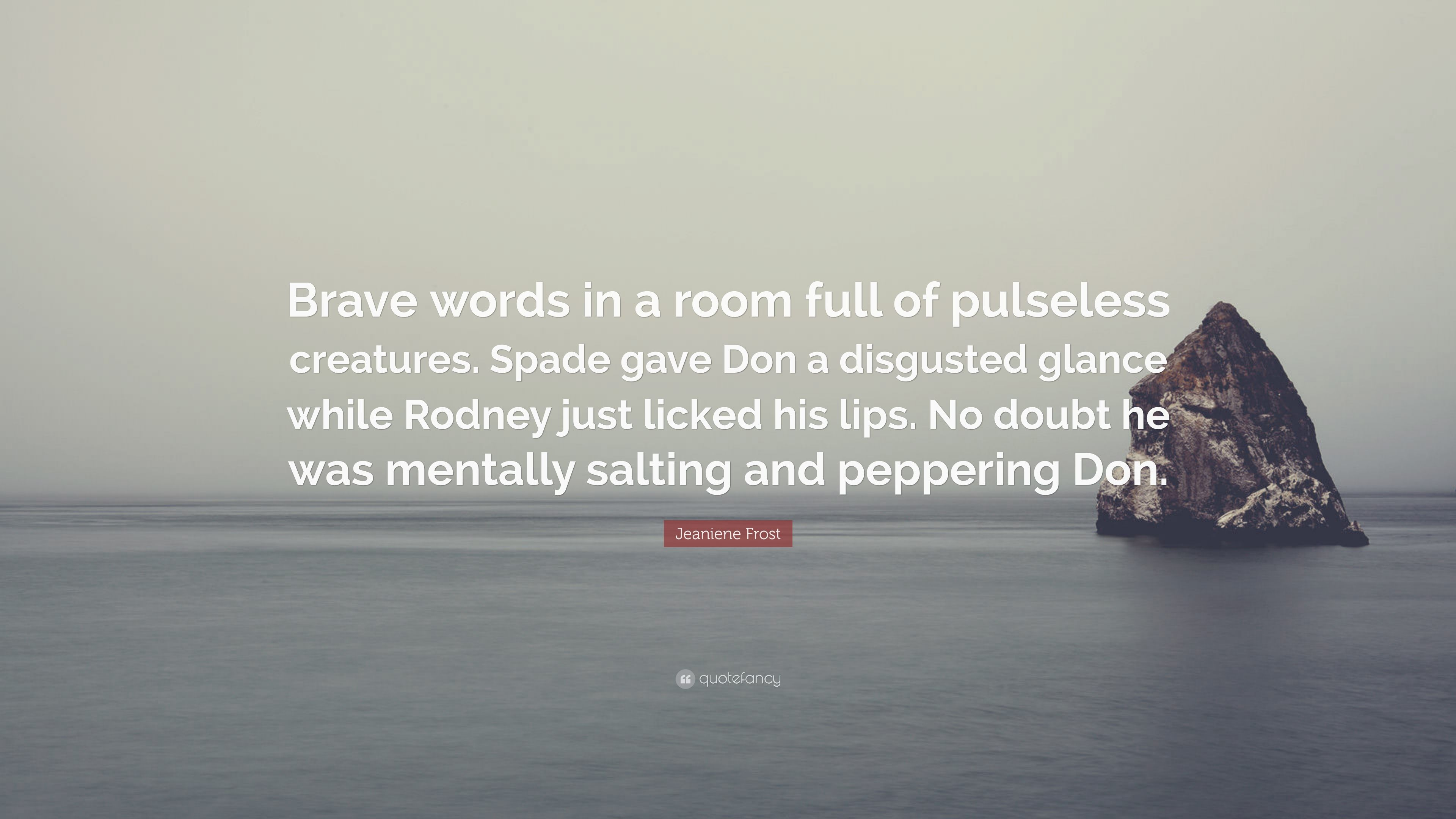 "Jeaniene Frost Quote: ""Brave words in a room full of pulseless ..."