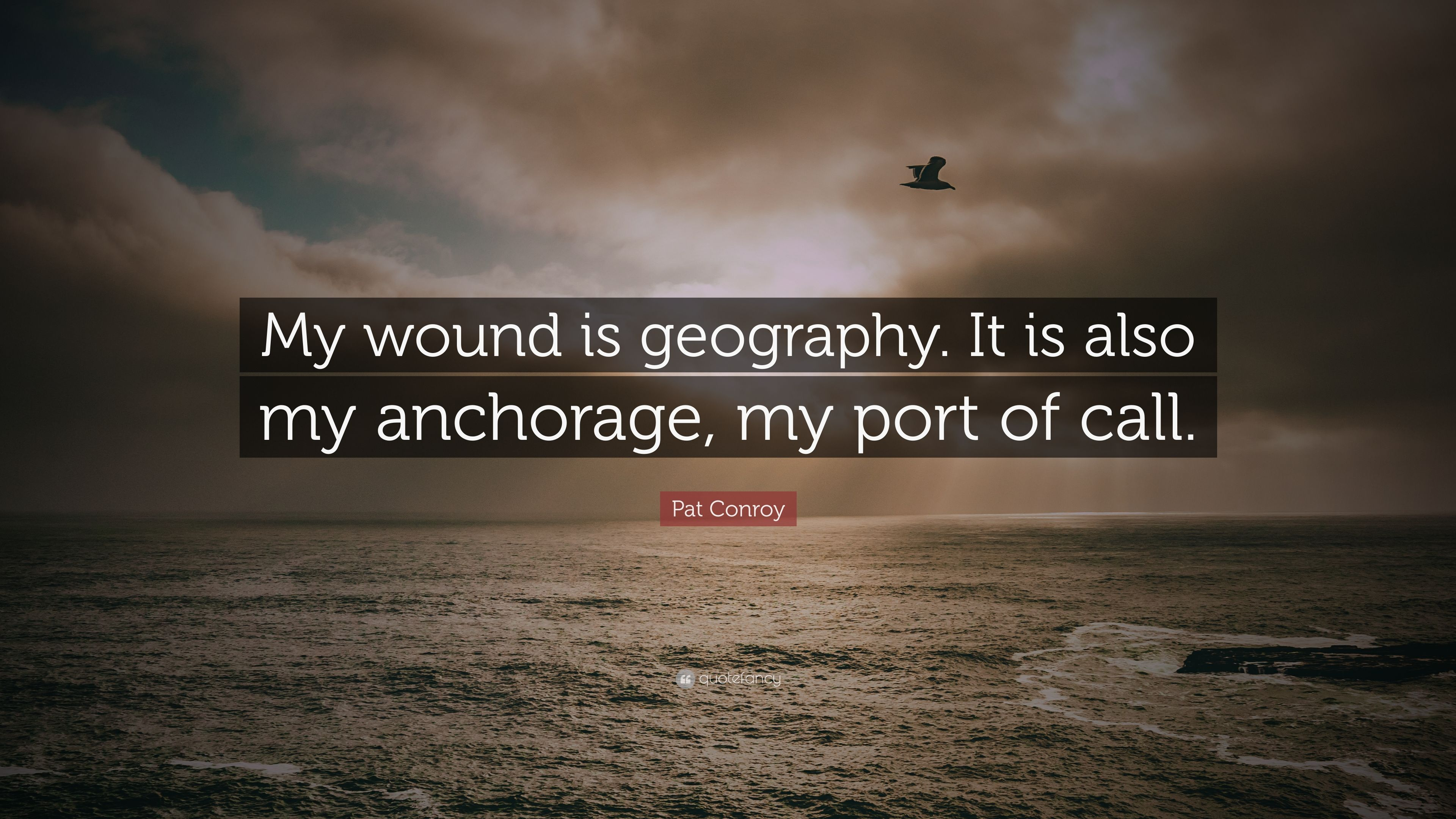 """Remarkable Myport Collection Of Pat Conroy Quote: """"my Wound Is Geography."""