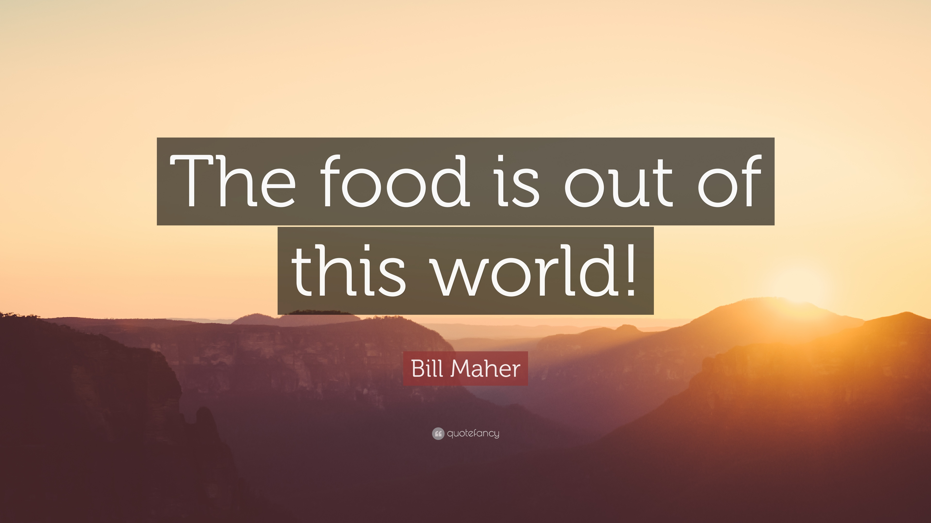 Bill Maher Quote The Food Is Out Of This World 7 Wallpapers