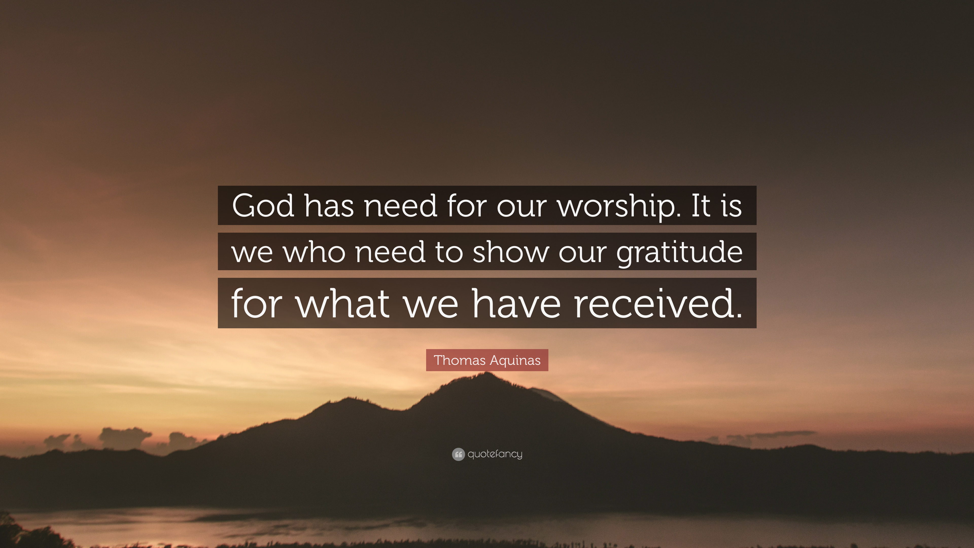 """Thomas Aquinas Quote: """"God has need for our worship. It is ..."""