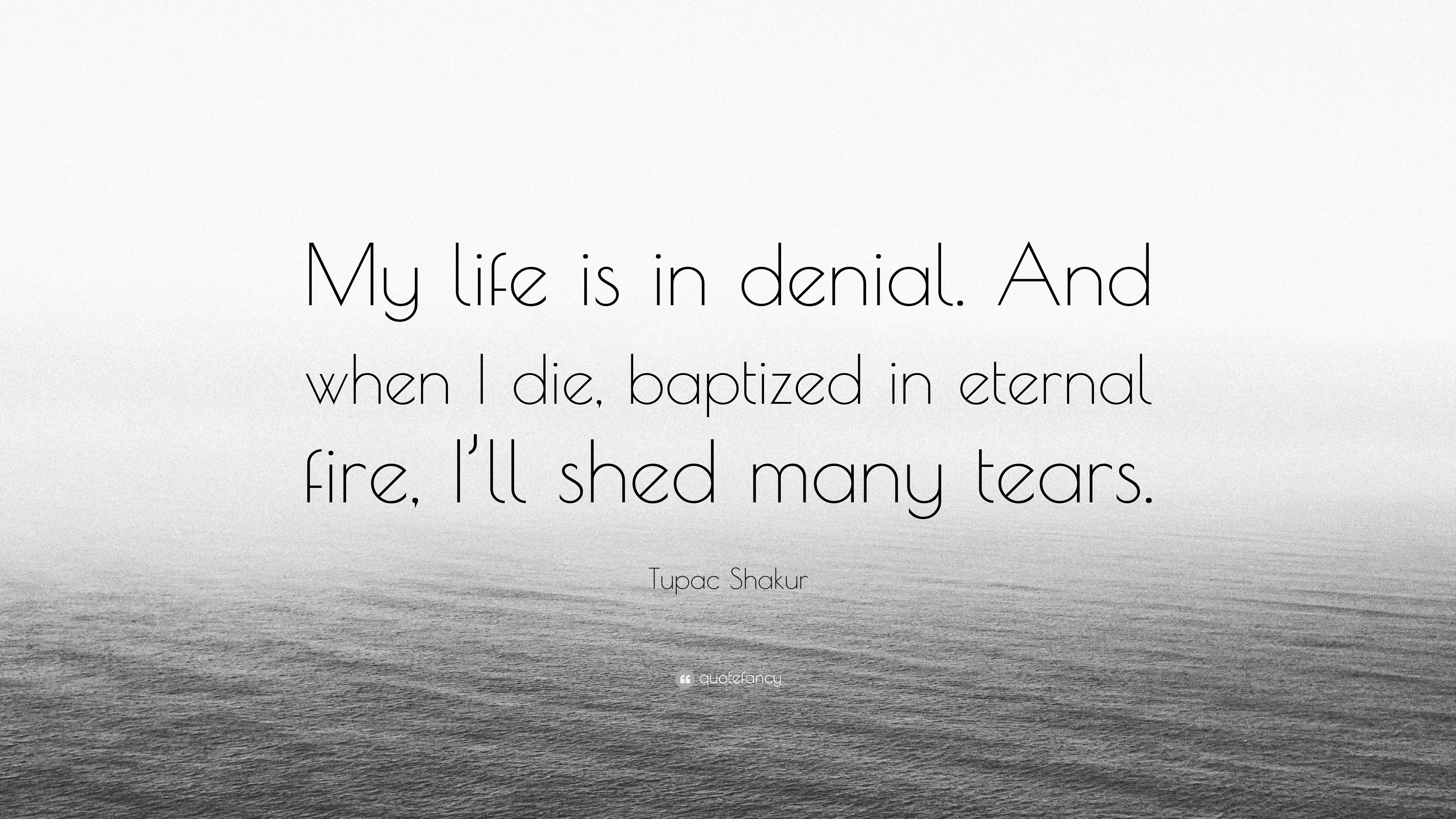 "Tupac Shakur Quote ""My life is in denial And when I"