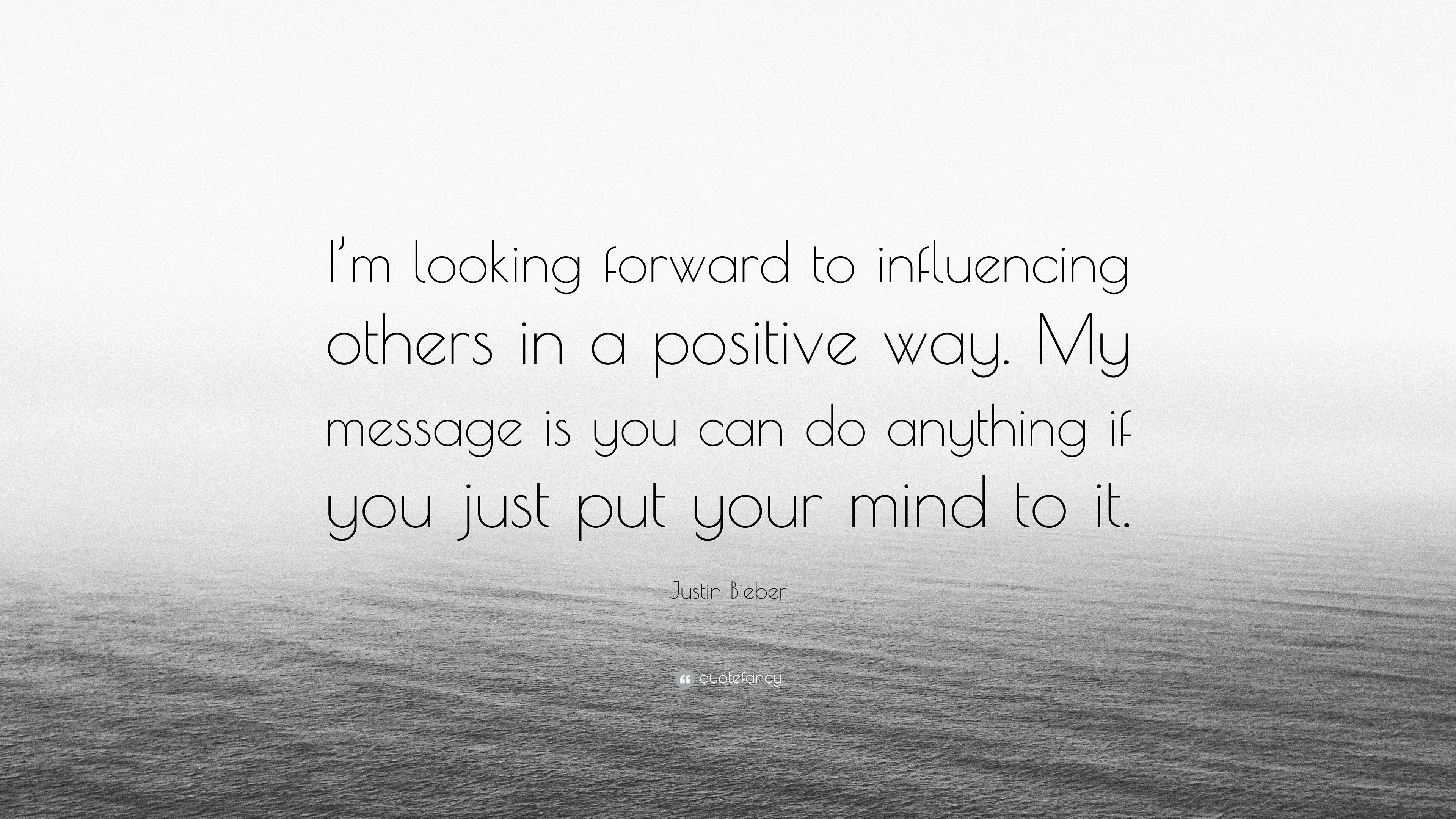 """Looking Forward Quotes Justin Bieber Quote """"I'm Looking Forward To Influencing Others In"""