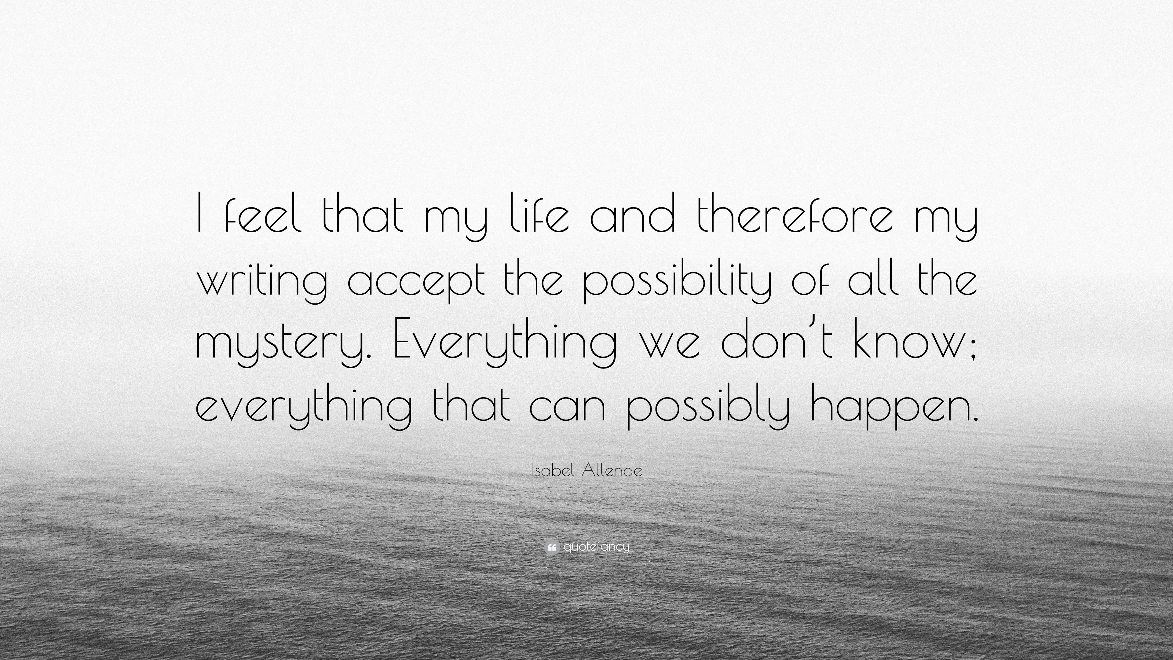 Isabel Allende Quote I Feel That My Life And Therefore My Writing