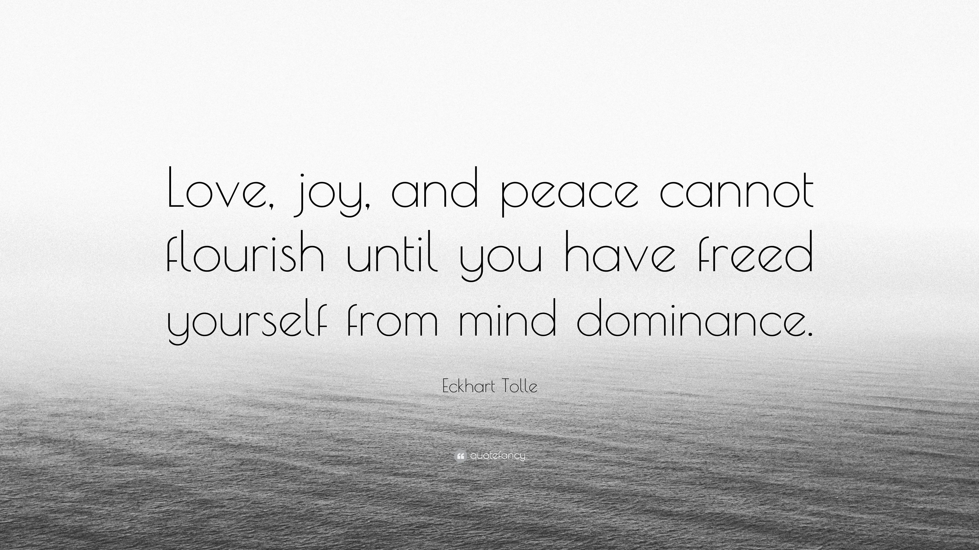 """Peace Love Joy Quotes Eckhart Tolle Quote """"Love Joy And Peace Cannot Flourish Until"""