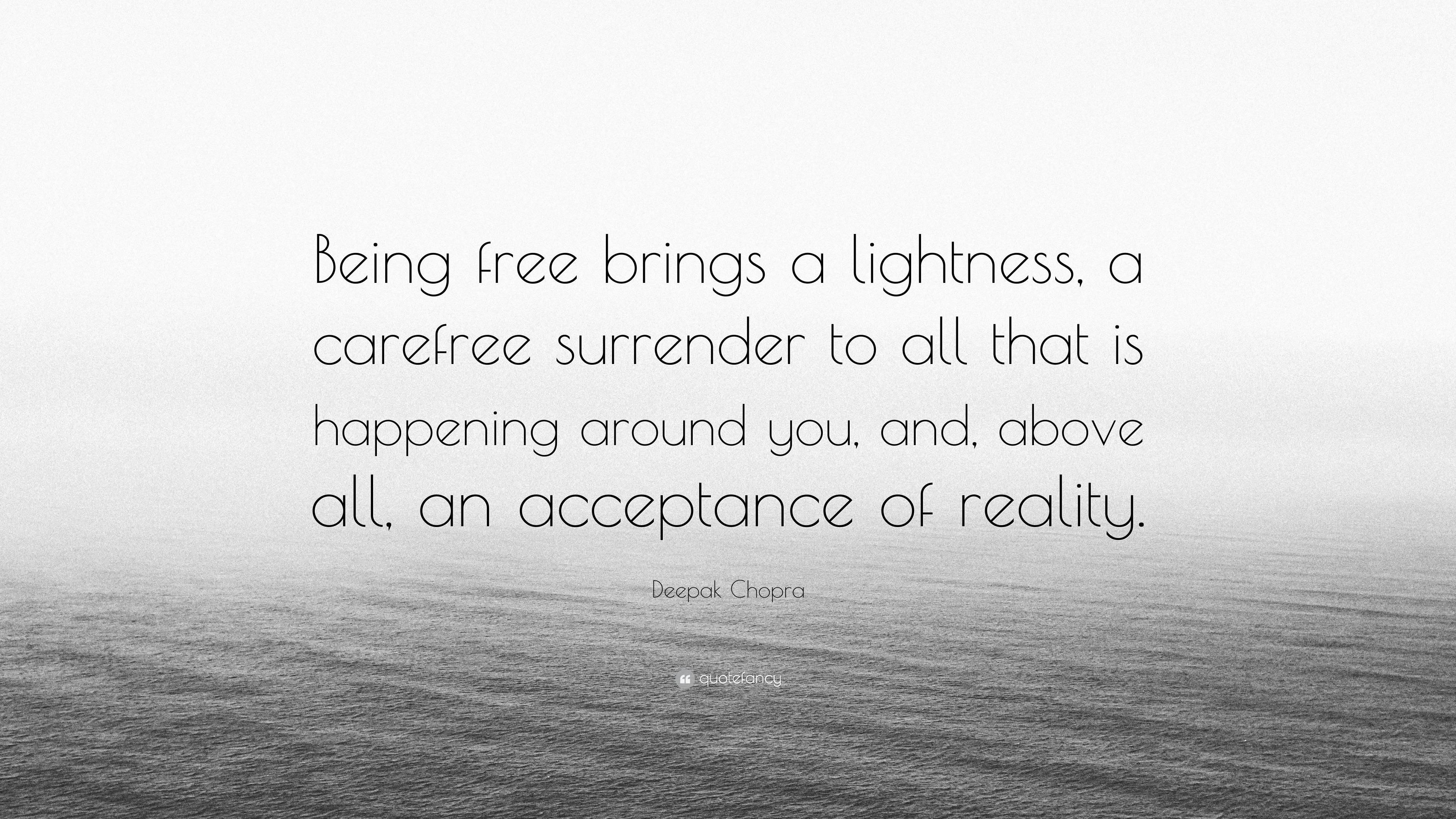 "Deepak Chopra Quote: ""Being free brings a lightness, a ..."