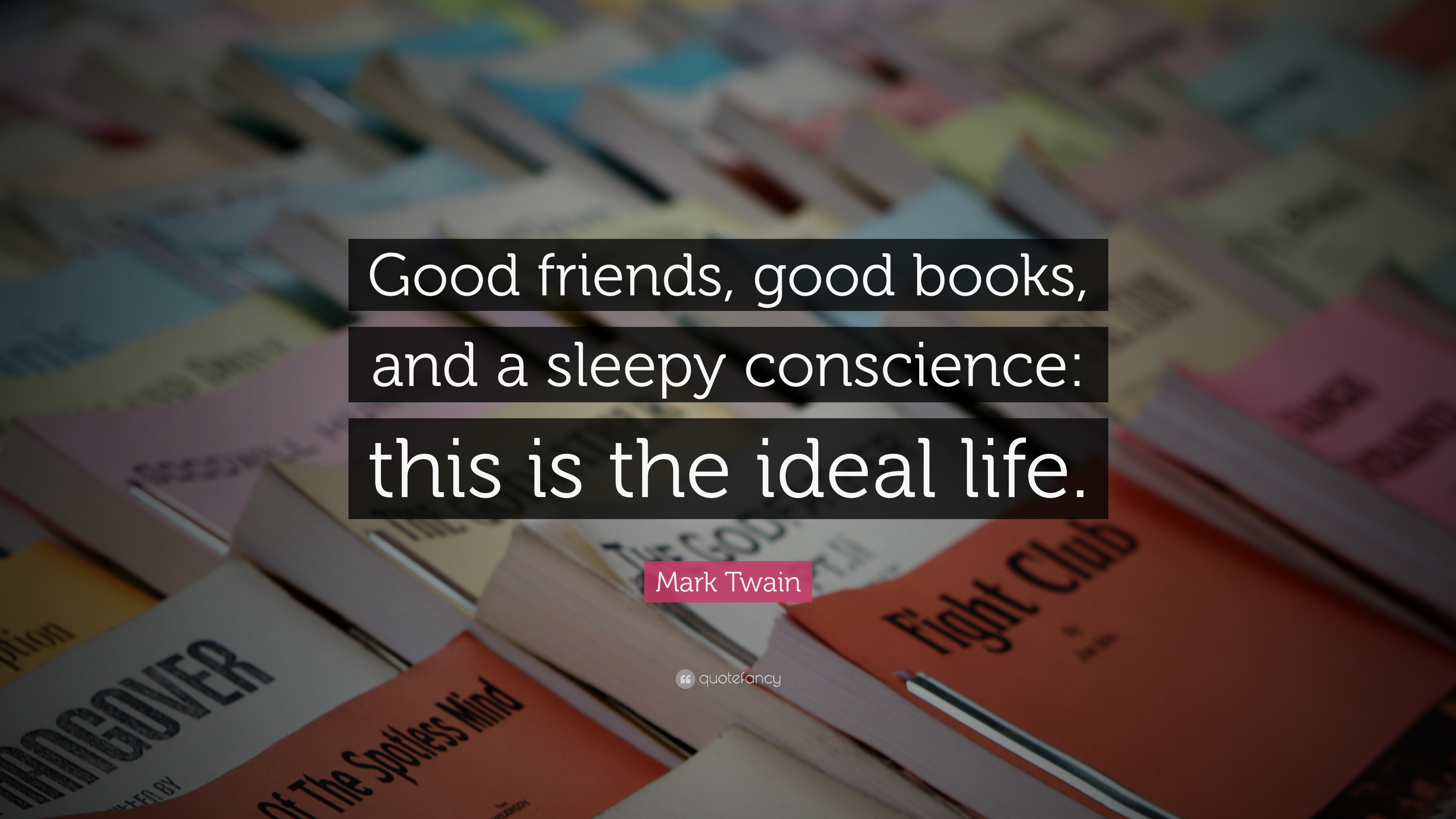 "Mark Twain Quote: ""Good friends, good books, and a sleepy"