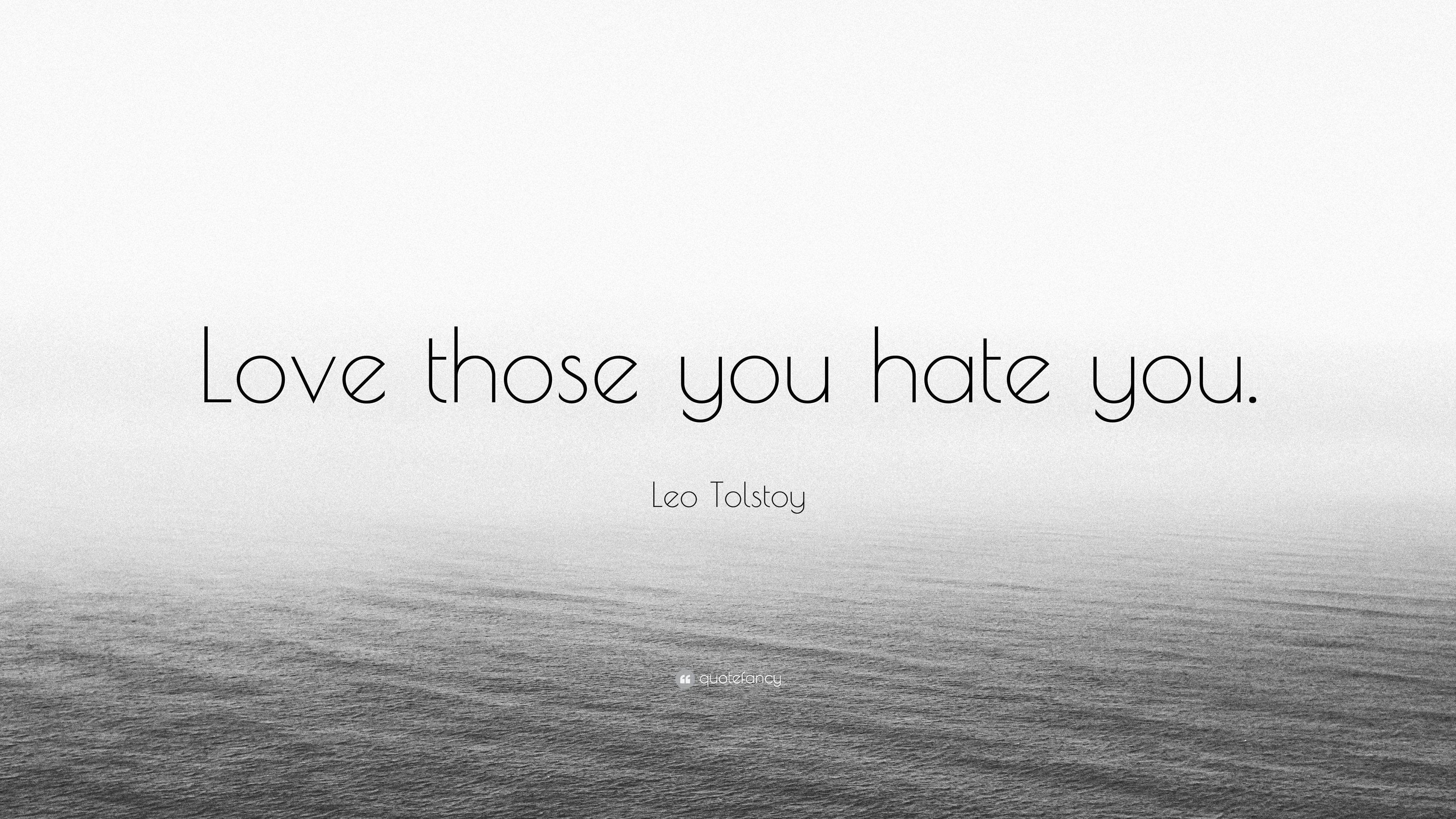 Leo Tolstoy Quote Love Those You Hate You 7 Wallpapers