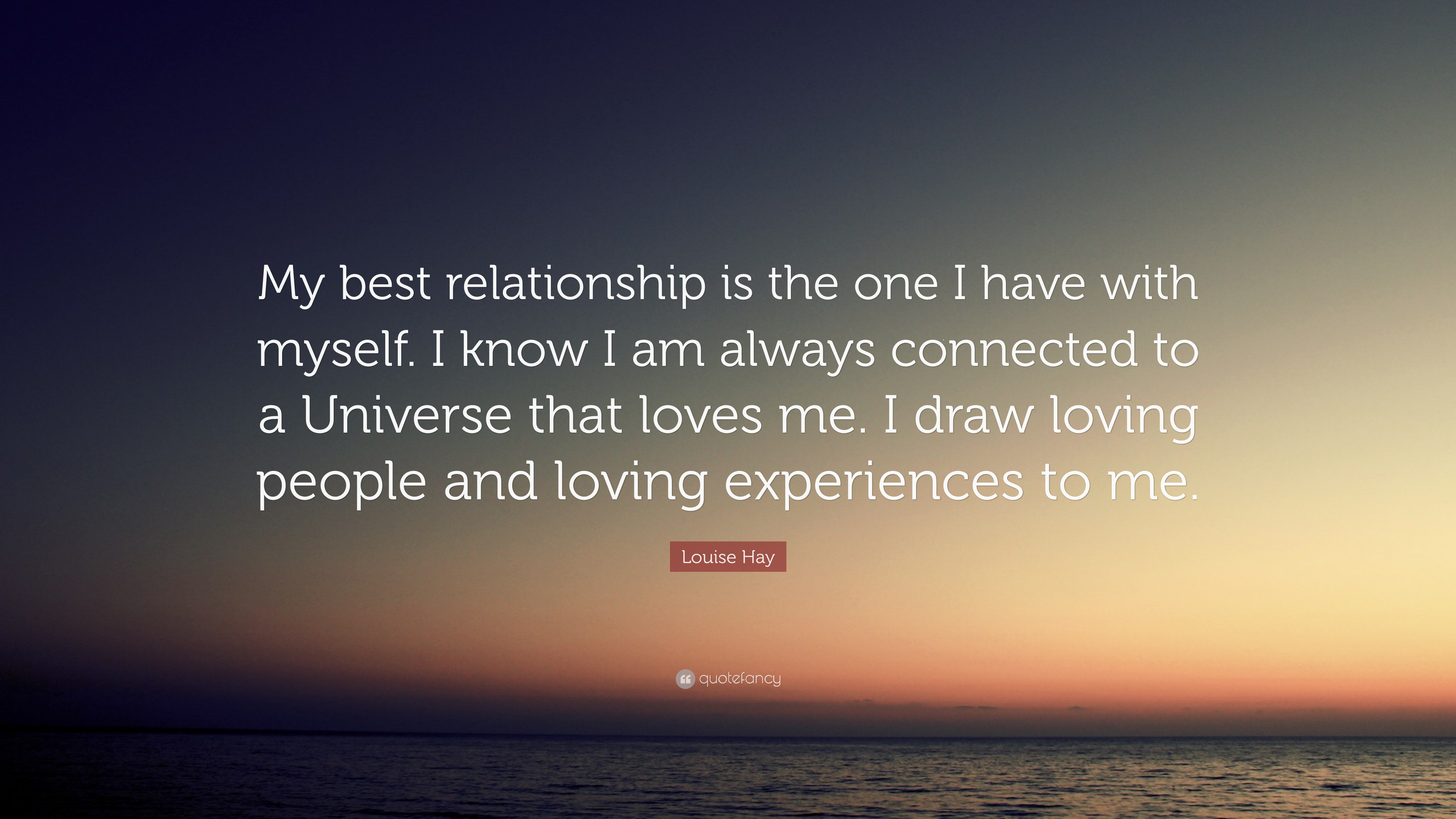 """Louise Hay Quote: """"My Best Relationship Is The One I Have"""