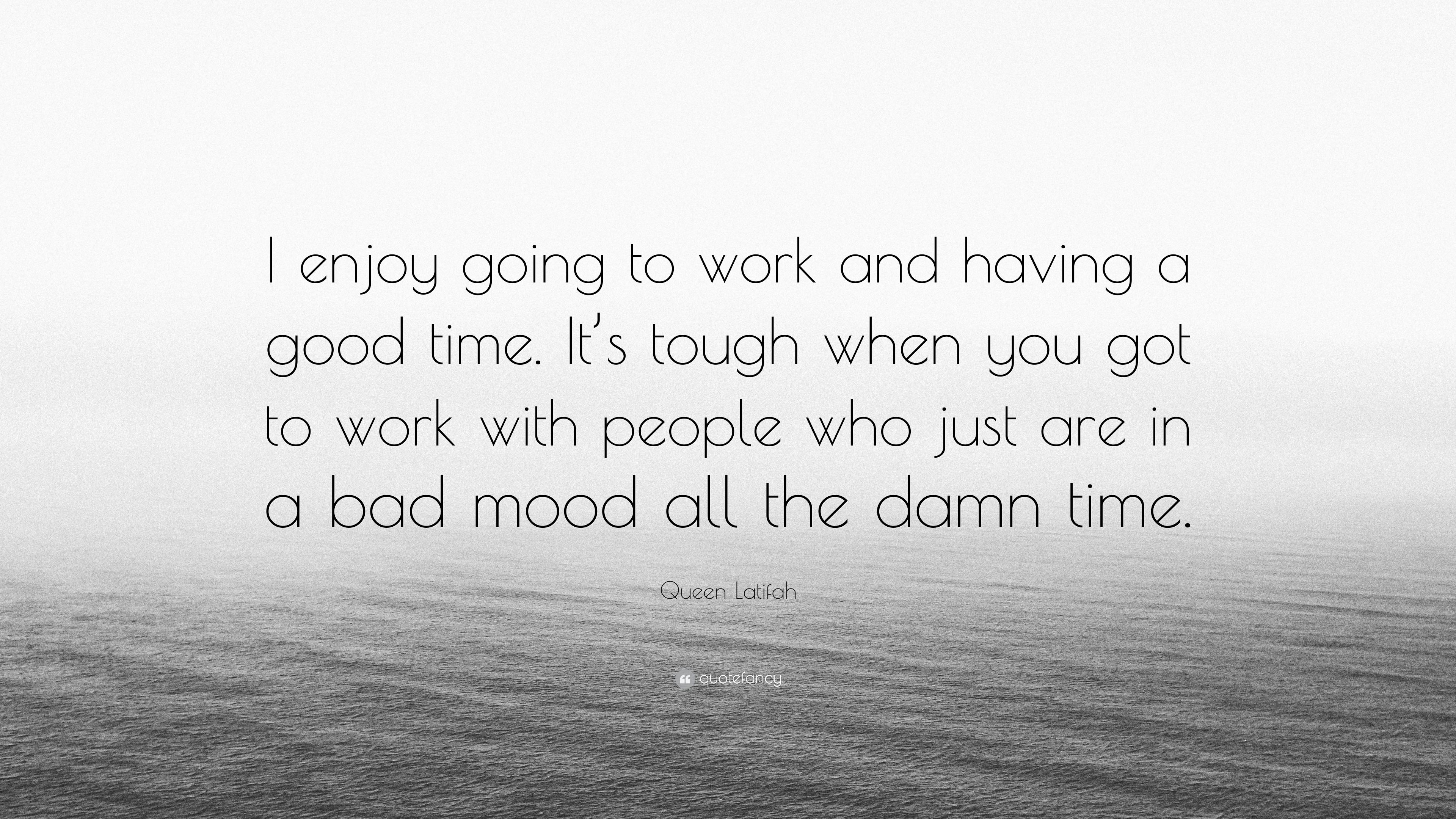 Queen Latifah Quote I Enjoy Going To Work And Having A Good Time