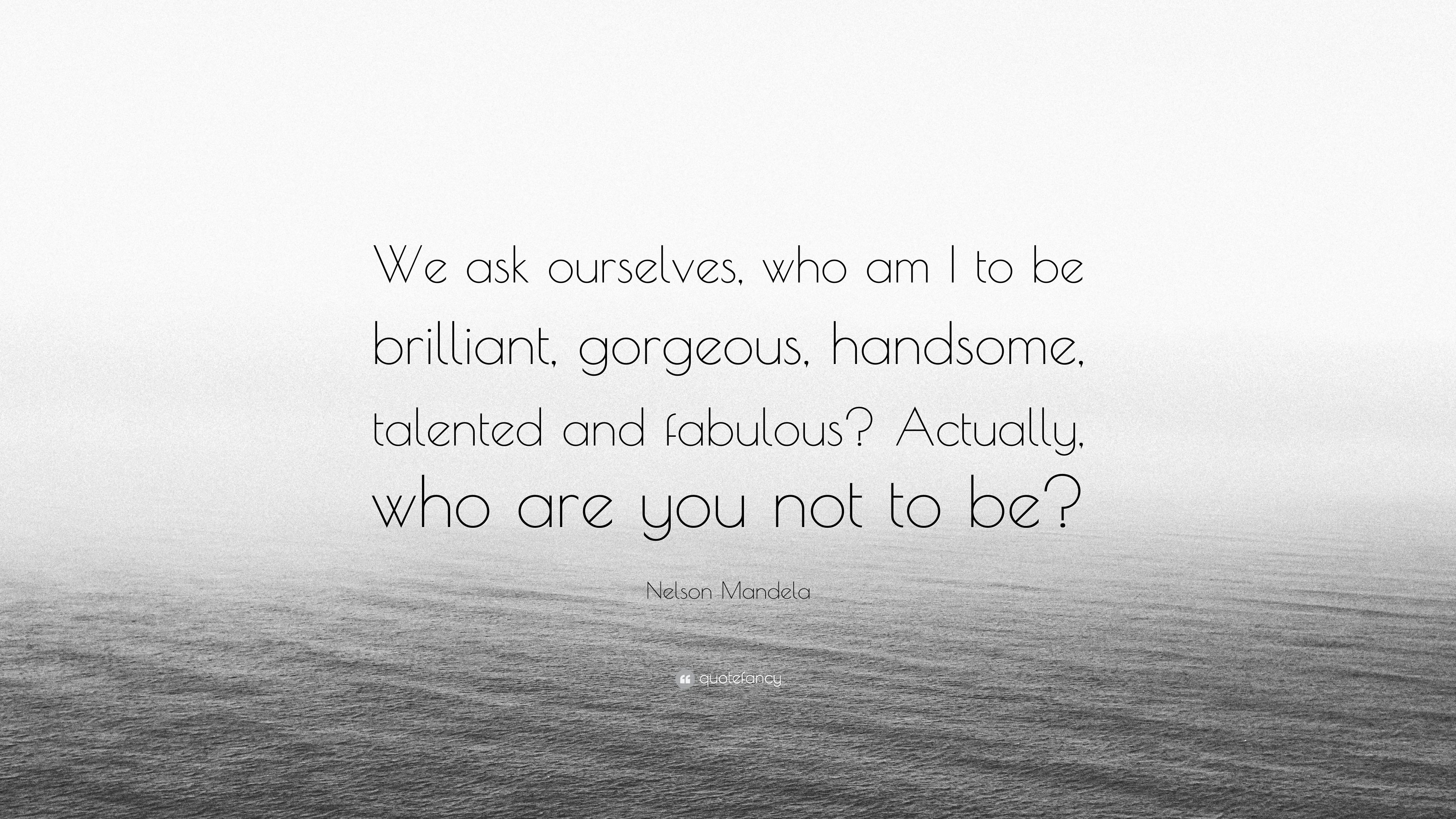 Nelson Mandela Quote We Ask Ourselves Who Am I To Be Brilliant