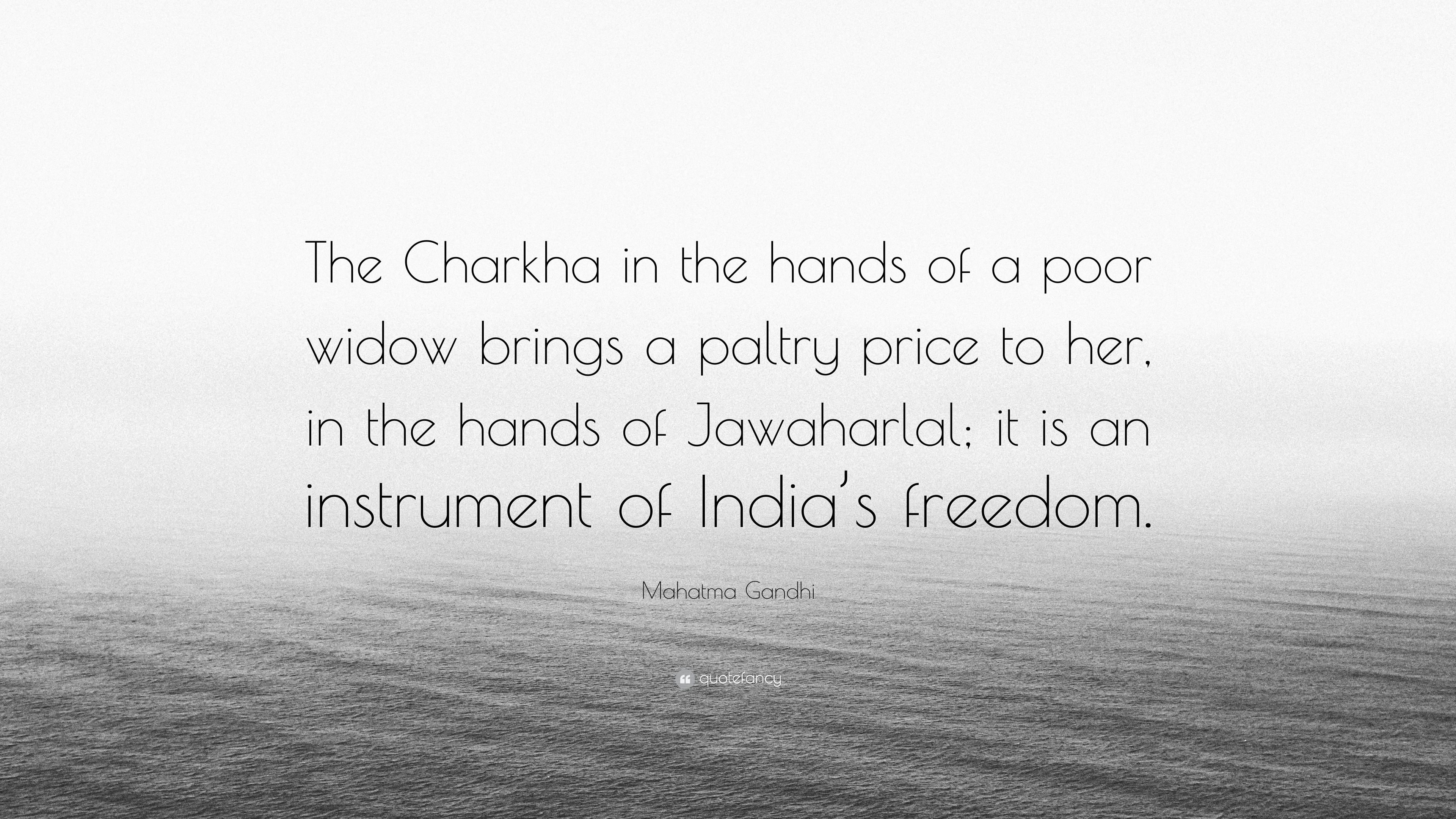 """Mahatma Gandhi Quote: """"The Charkha in the hands of a poor"""
