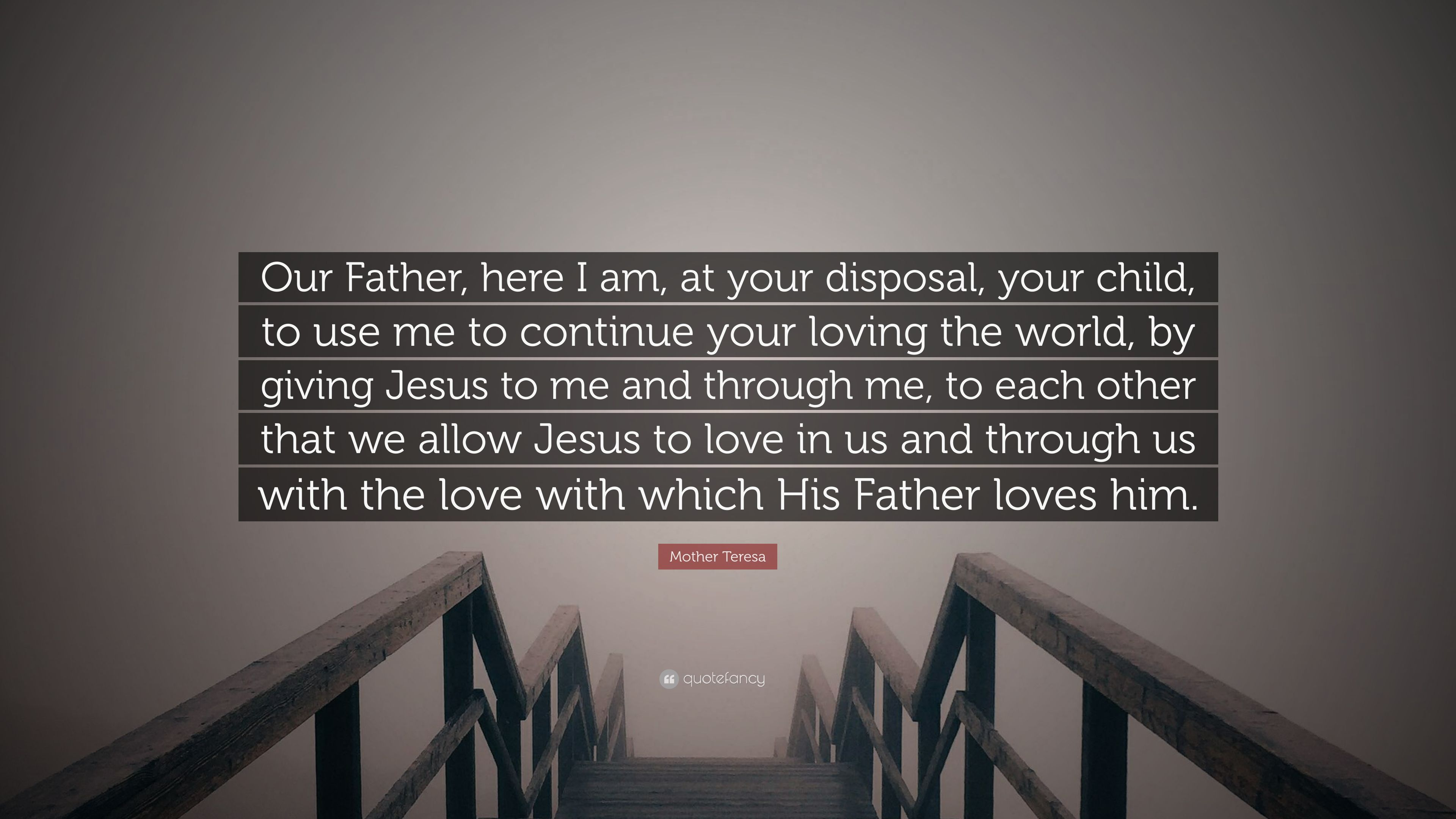 Mother Teresa Quote Our Father Here I Am At Your Disposal Your