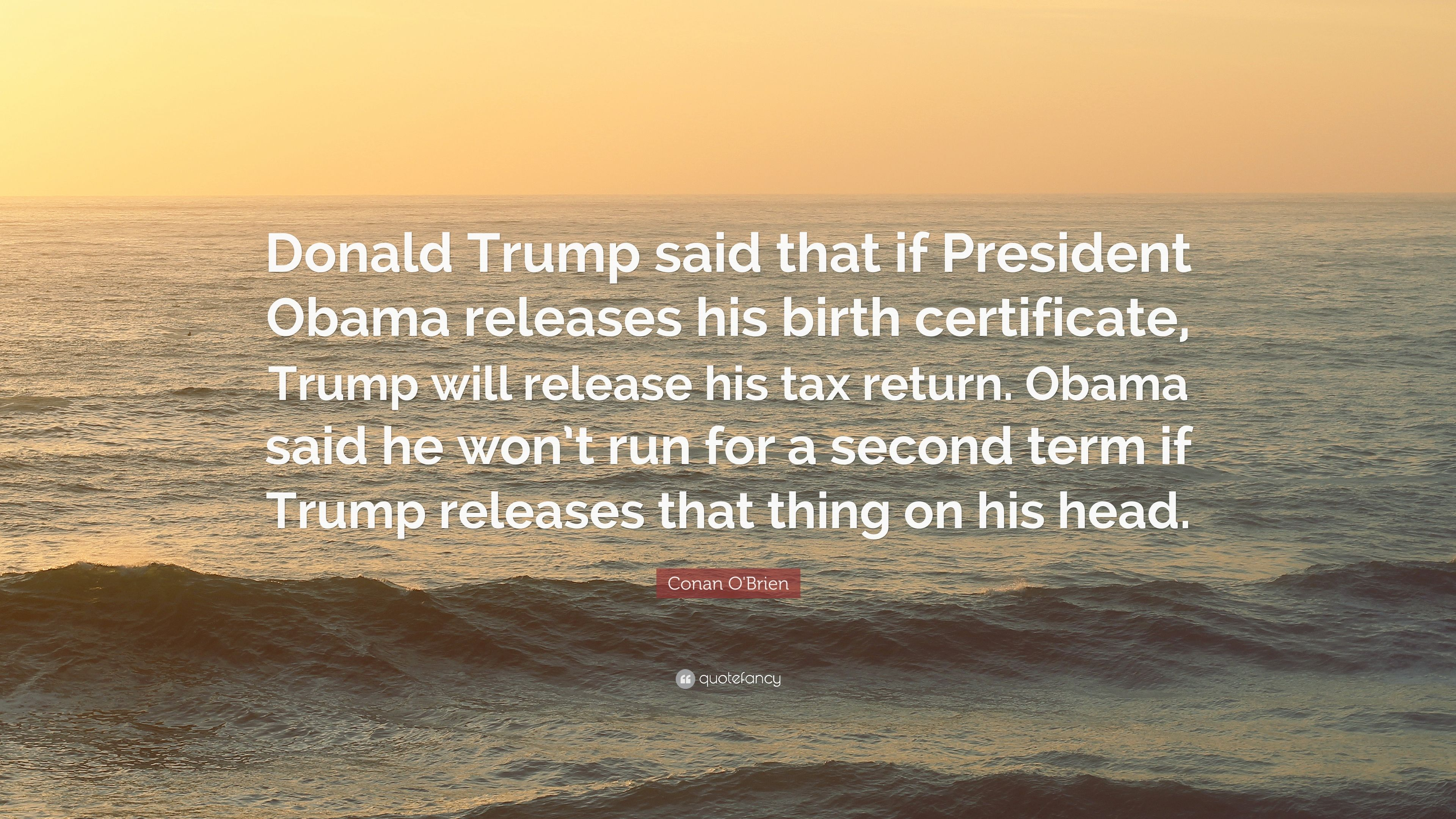 Conan obrien quote donald trump said that if president obama conan obrien quote donald trump said that if president obama releases his aiddatafo Image collections