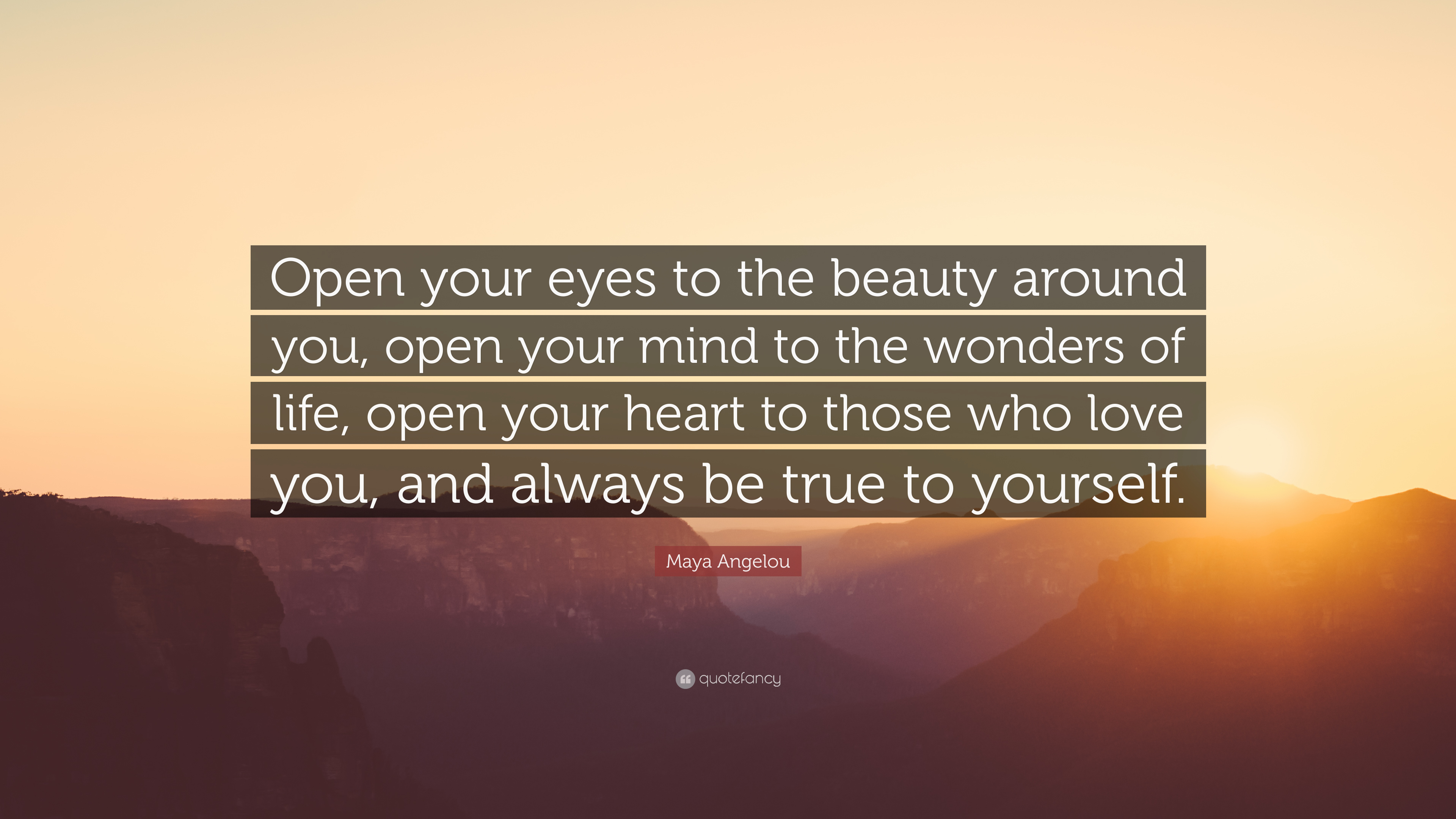 """Maya Angelou Quote: """"Open Your Eyes To The Beauty Around"""