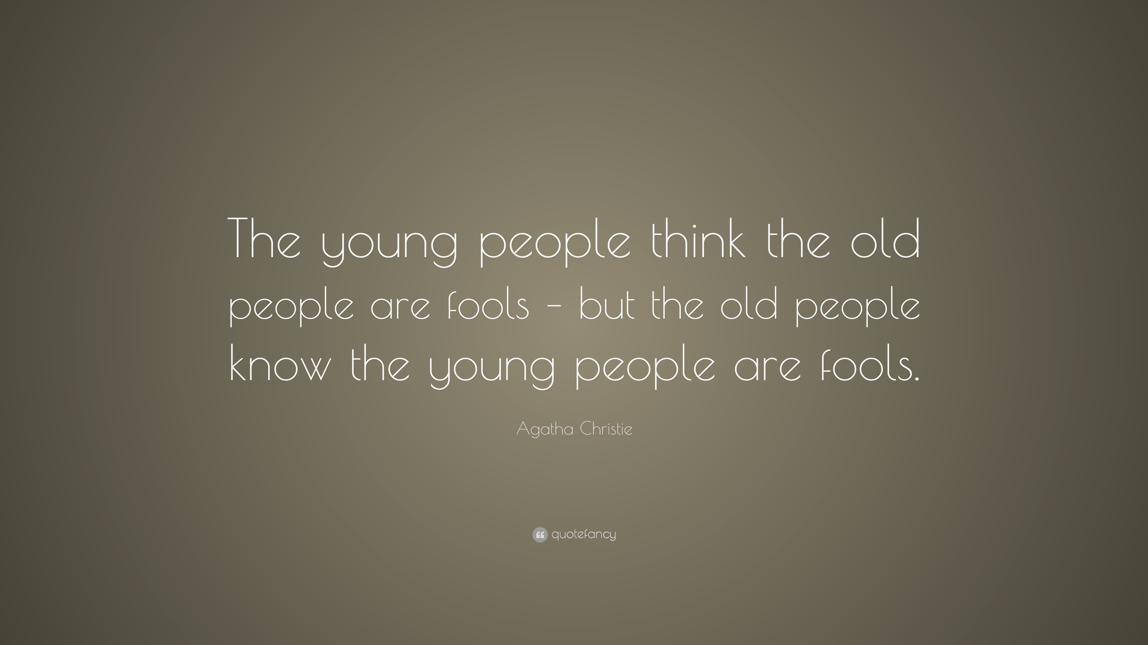 "Old People Quotes Agatha Christie Quote ""The Young People Think The Old People Are"