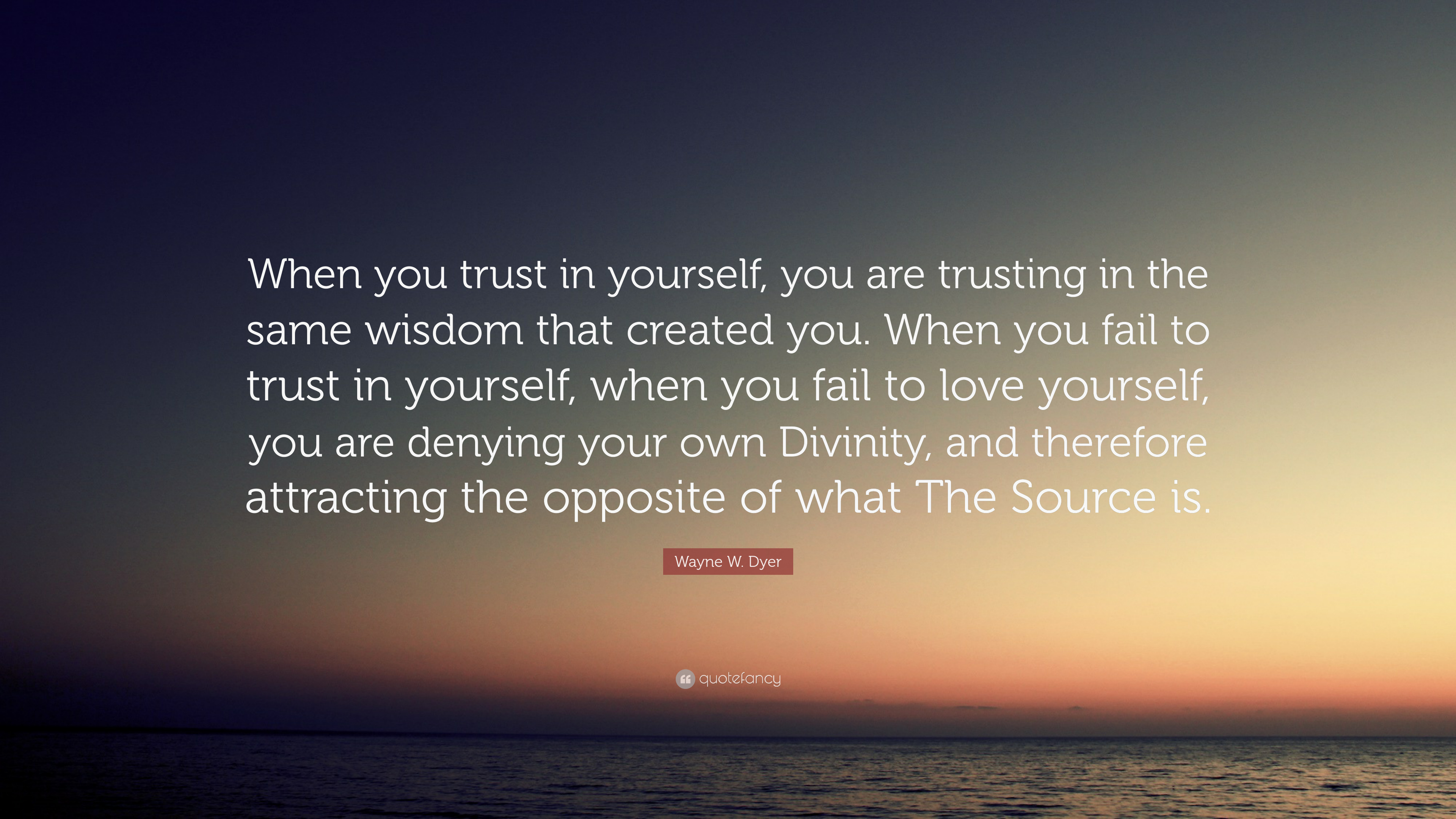Wayne W Dyer Quote When You Trust In Yourself You Are Trusting