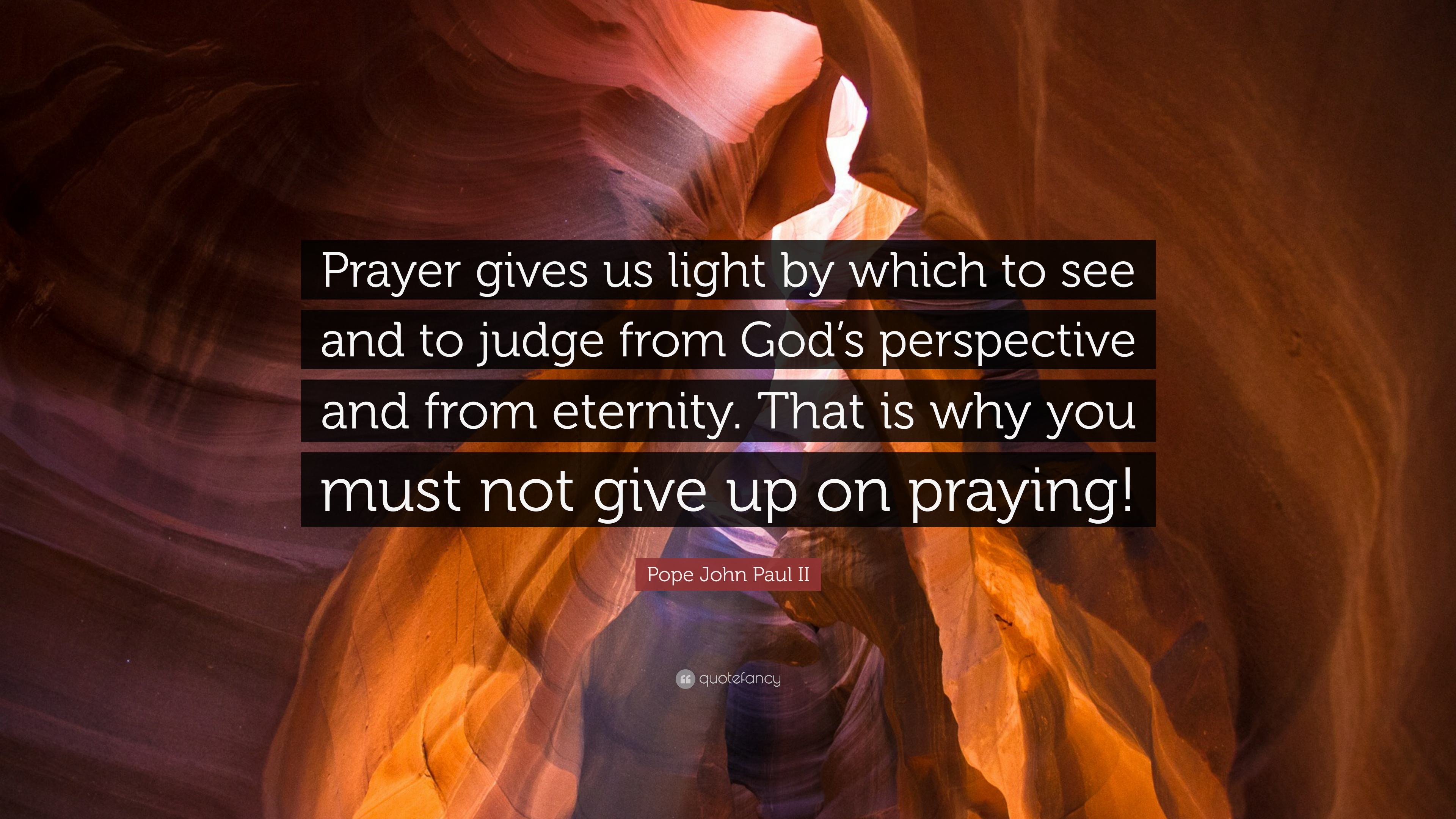 Pope John Paul Ii Quote Prayer Gives Us Light By Which To See And