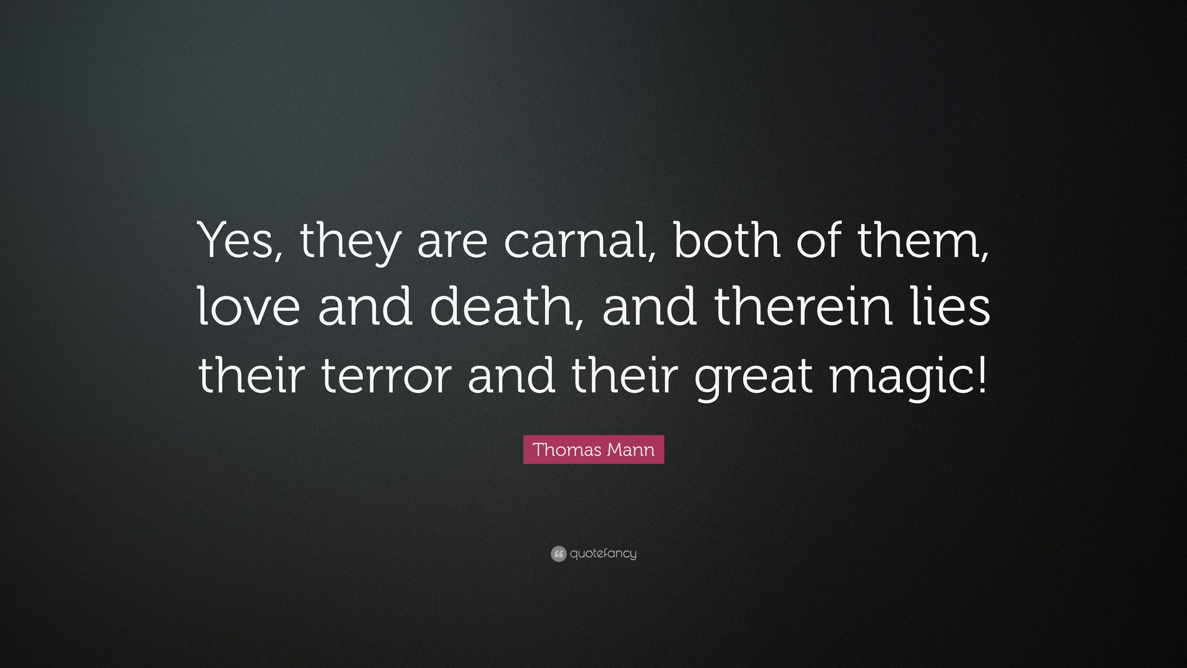 """Quotes About Love And Death Thomas Mann Quote """"Yes They Are Carnal Both Of Them Love And"""