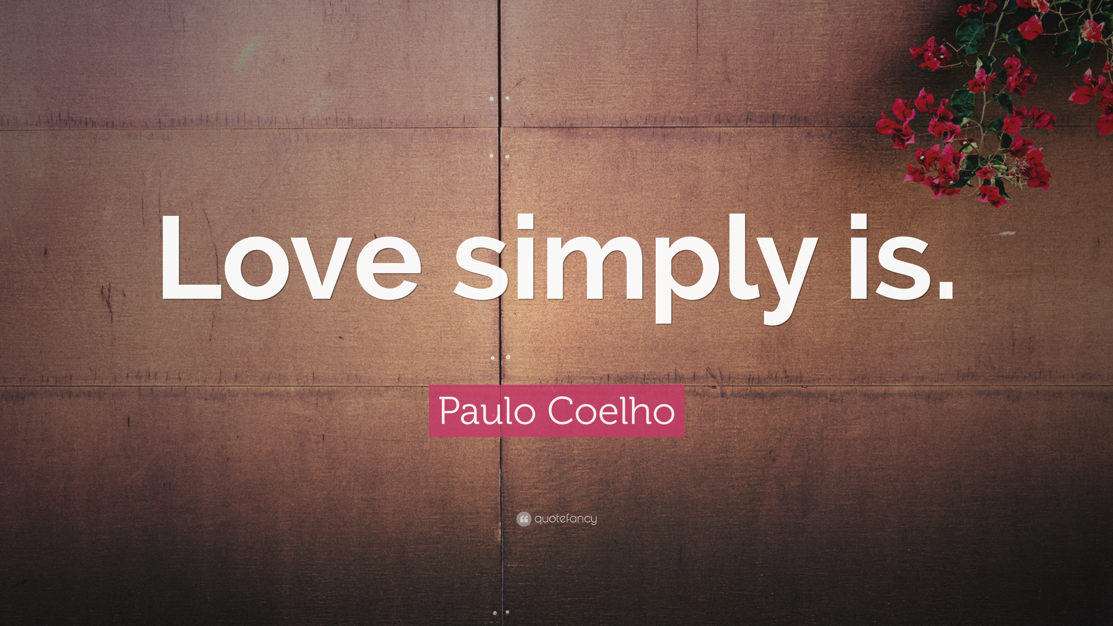 """Paulo Coelho Quote: """"Love Simply Is."""" (18 Wallpapers"""