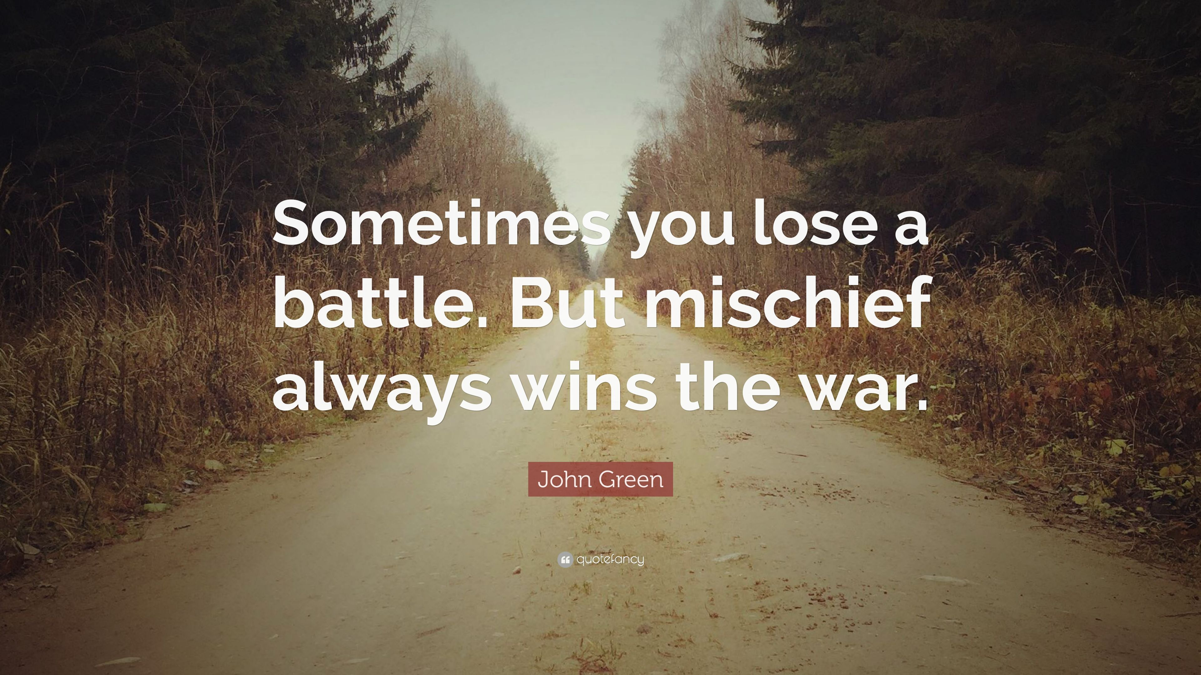 John Green Quote Sometimes You Lose A Battle But Mischief Always