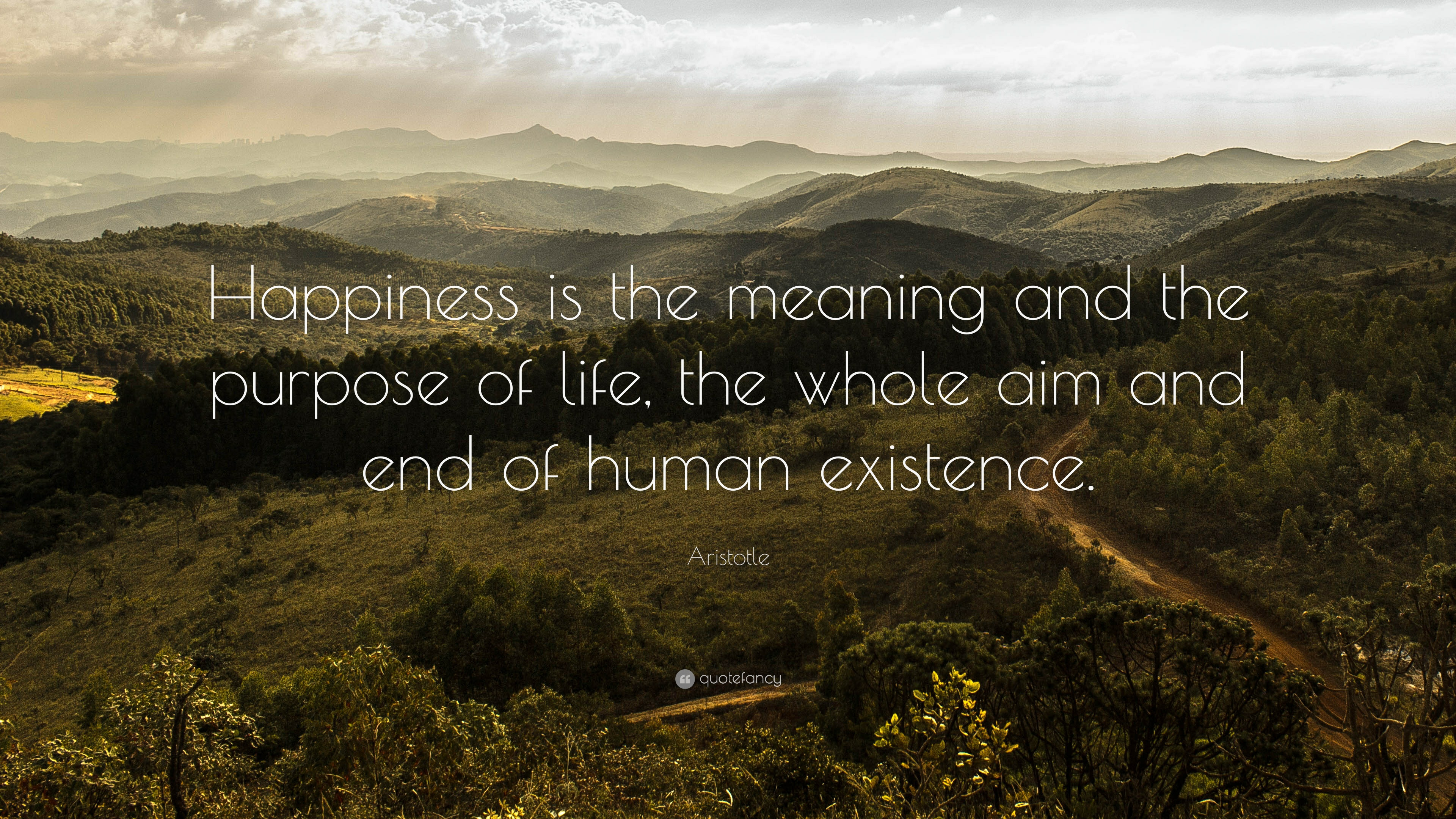 "Happiness Quotes: Aristotle Quote: ""Happiness Is The Meaning And The Purpose"