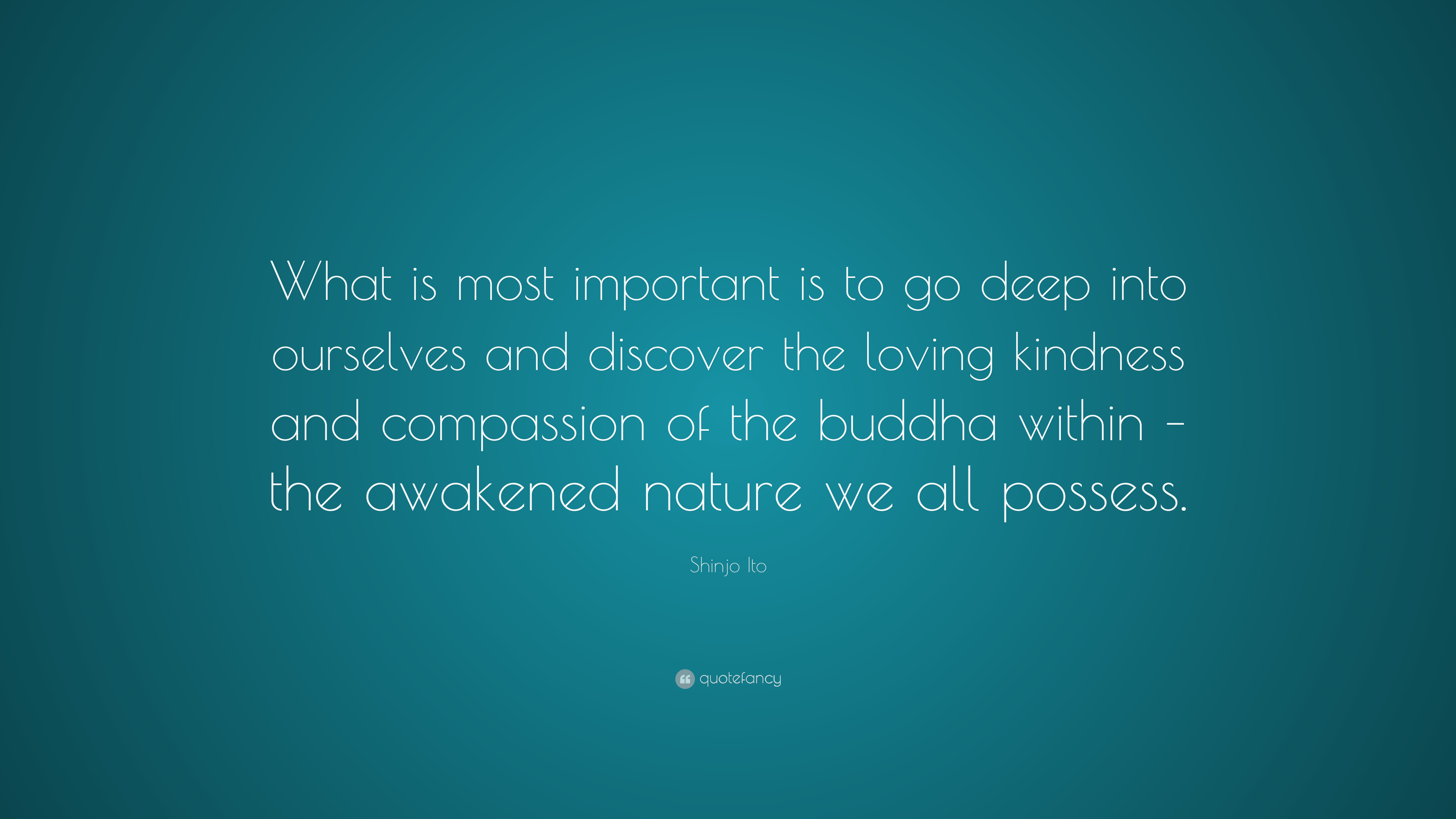 "Loving Kindness Quotes Shinjo Ito Quote ""What Is Most Important Is To Go Deep Into"