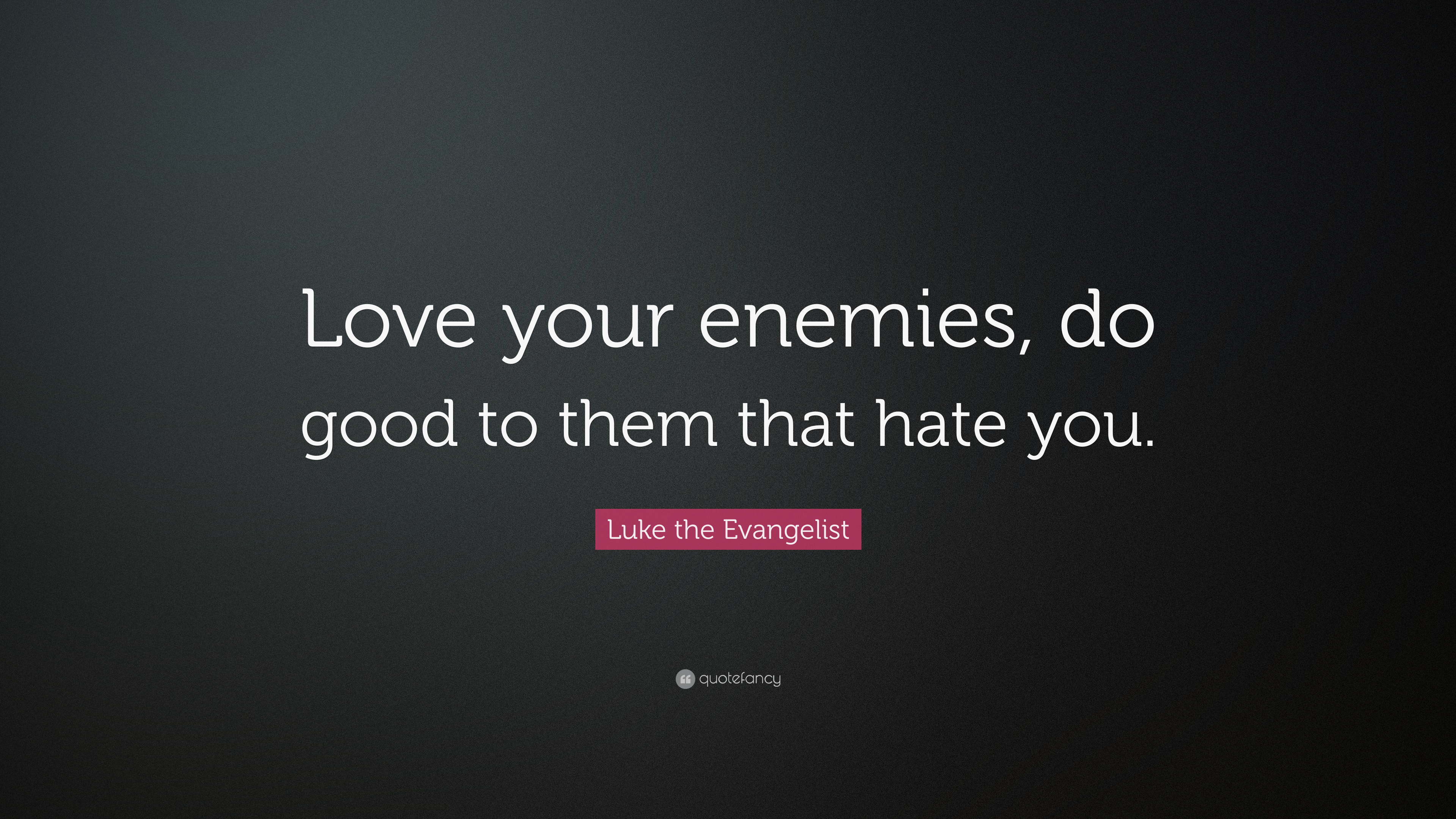 "Luke The Evangelist Quote: ""Love Your Enemies, Do Good To"