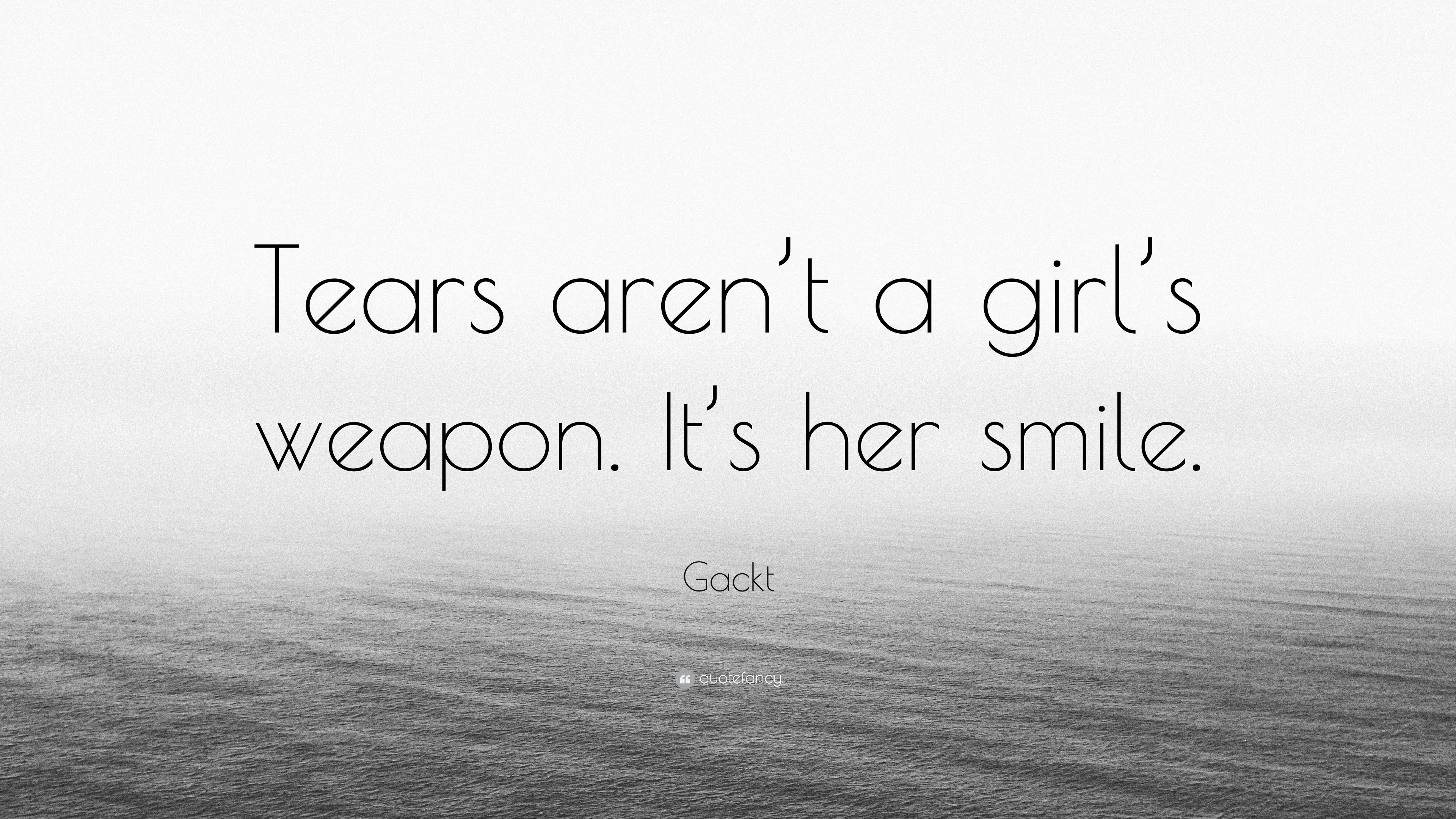 "Gackt Quote: ""Tears aren\'t a girl\'s weapon. It\'s her smile ..."