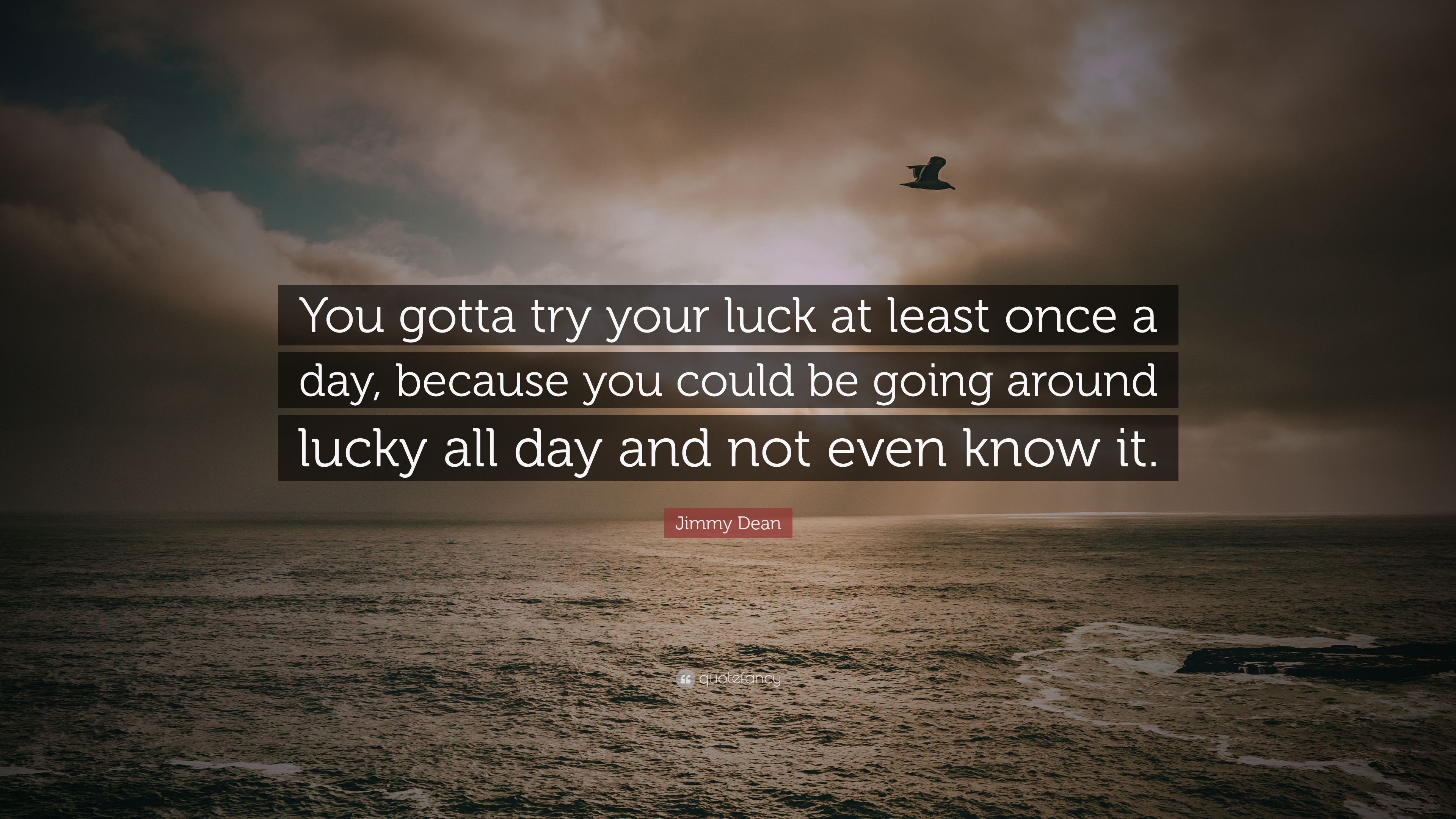 Jimmy Dean Quote You Gotta Try Your Luck At Least Once A Day