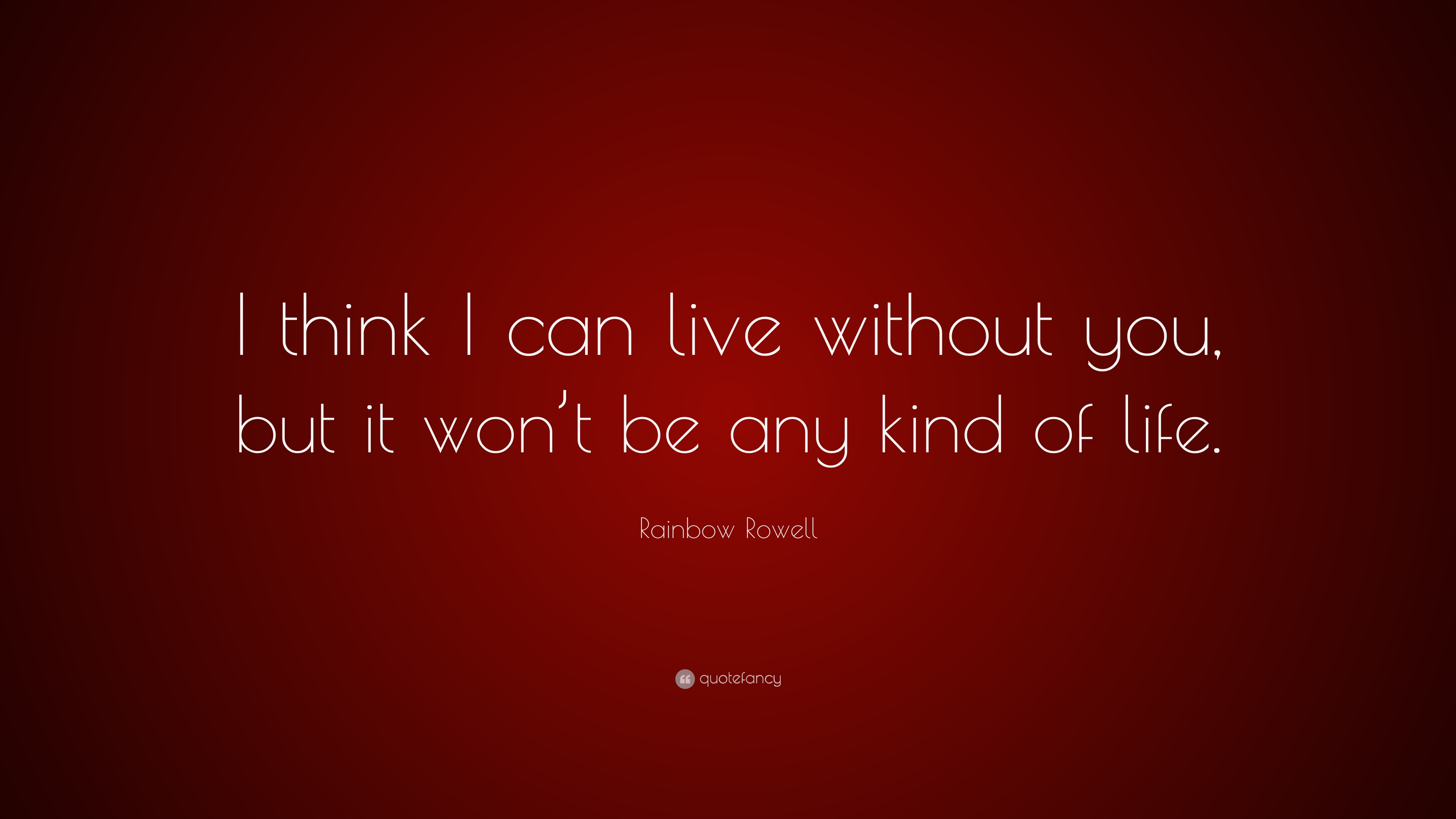 Rainbow Rowell Quote I Think I Can Live Without You But It Wont