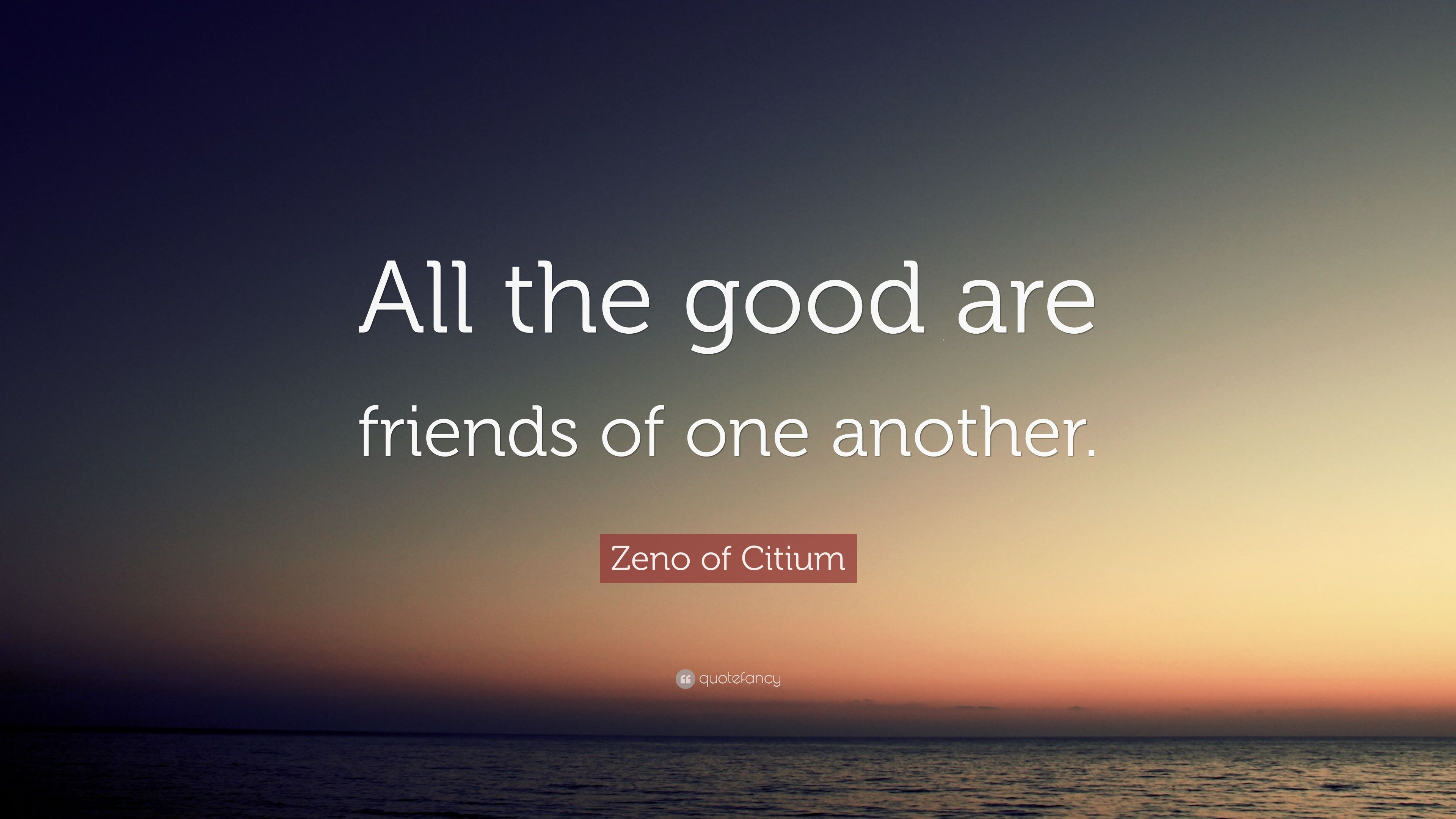 """Zeno Of Citium Quote: """"All The Good Are Friends Of One"""