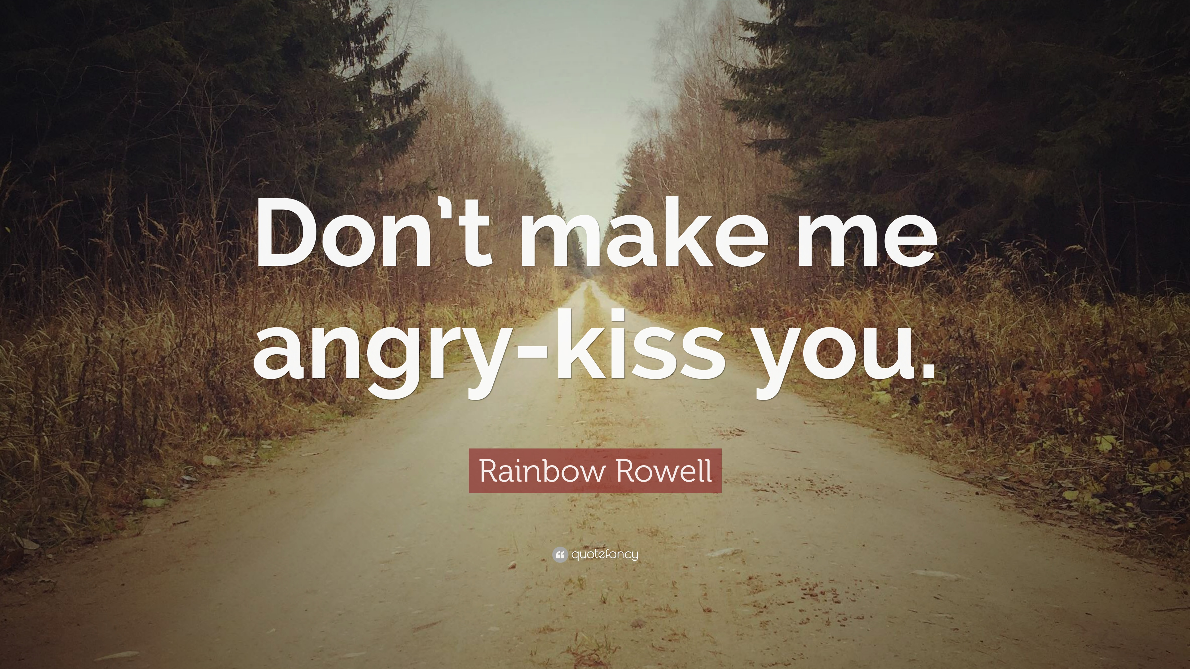 Rainbow Rowell Quote Dont Make Me Angry Kiss You 7 Wallpapers