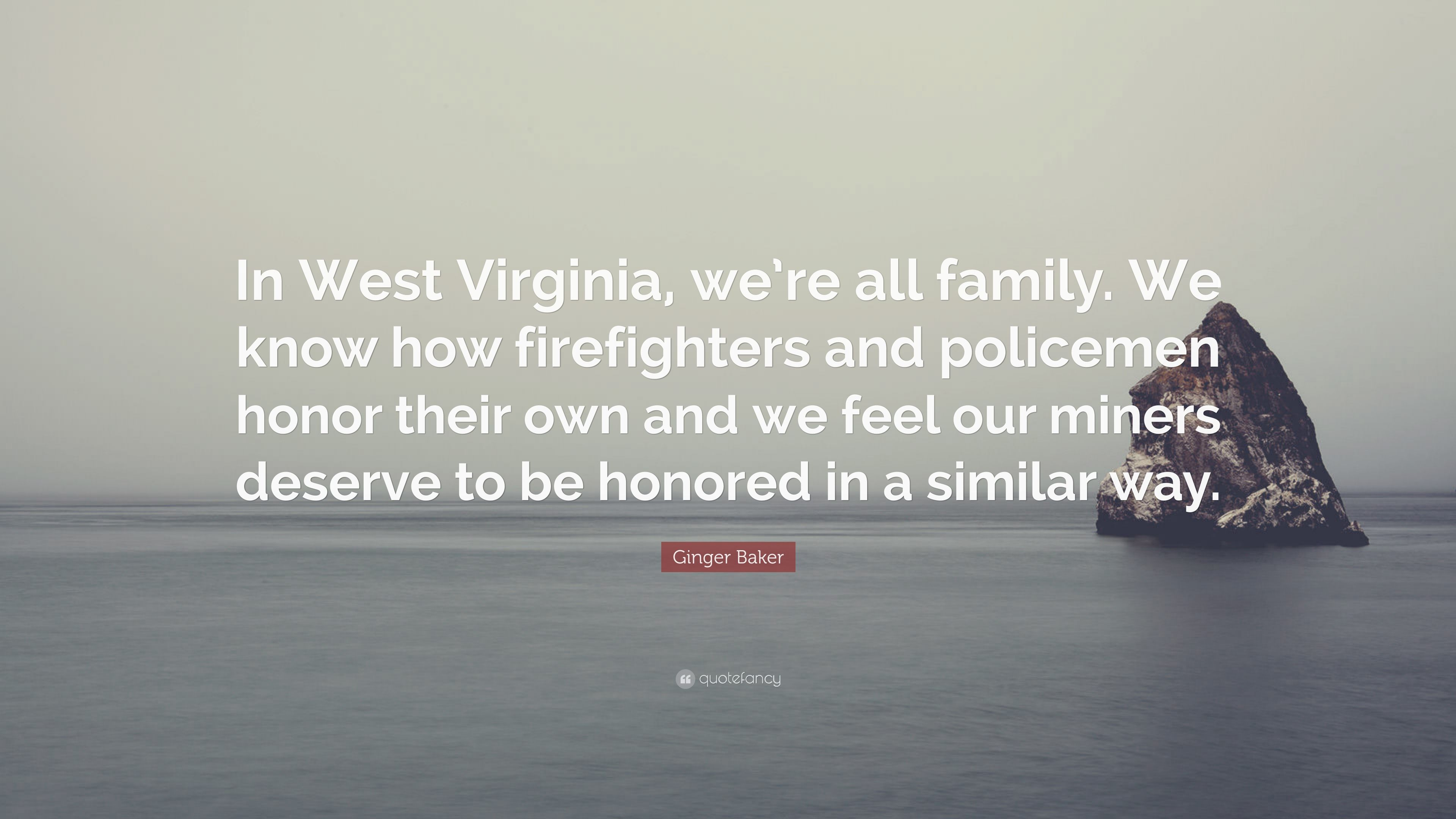 "Ginger Baker Quote: ""In West Virginia, we're all family  We"