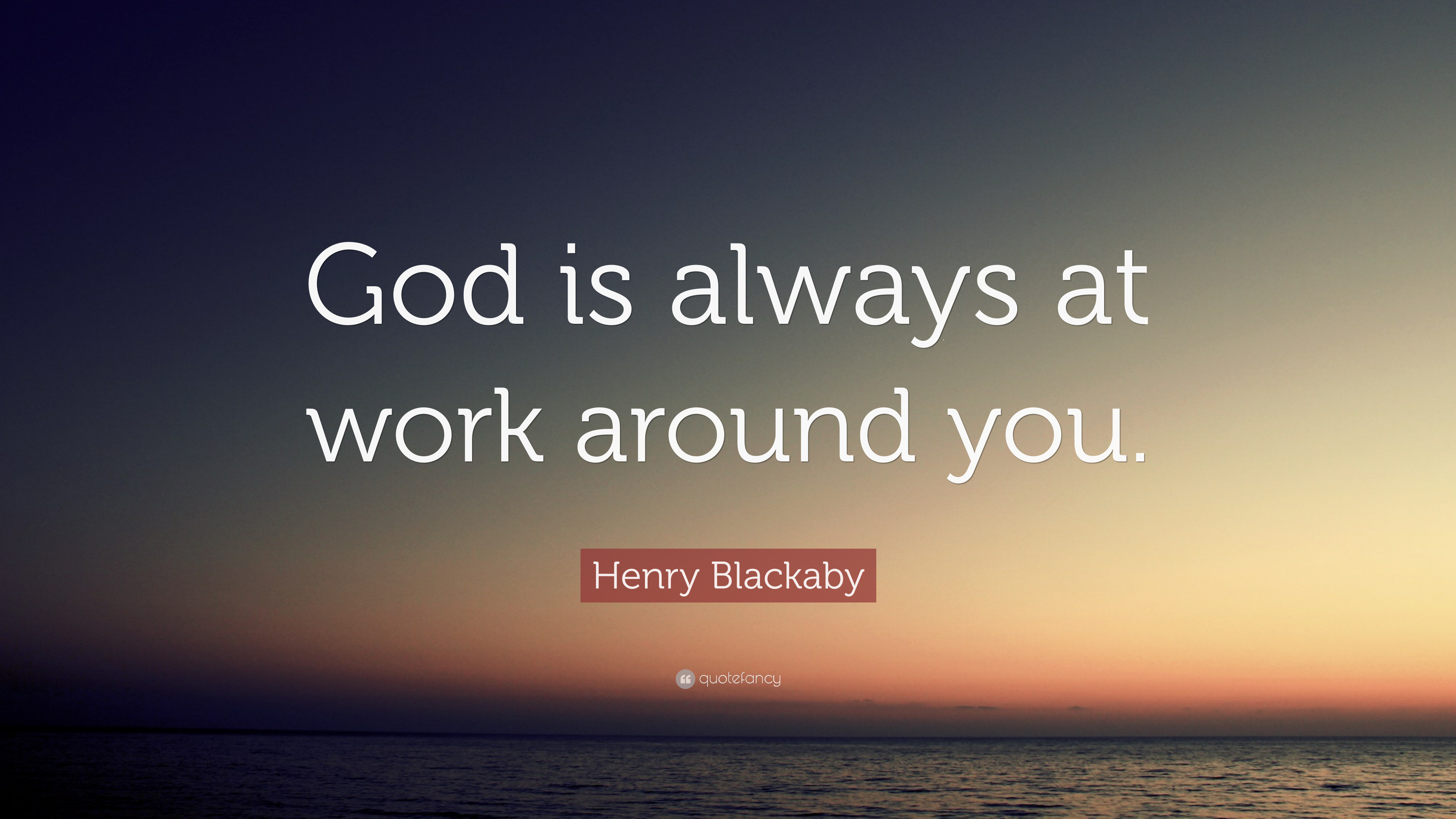 "henry blackaby quote ""god is always at work around you """